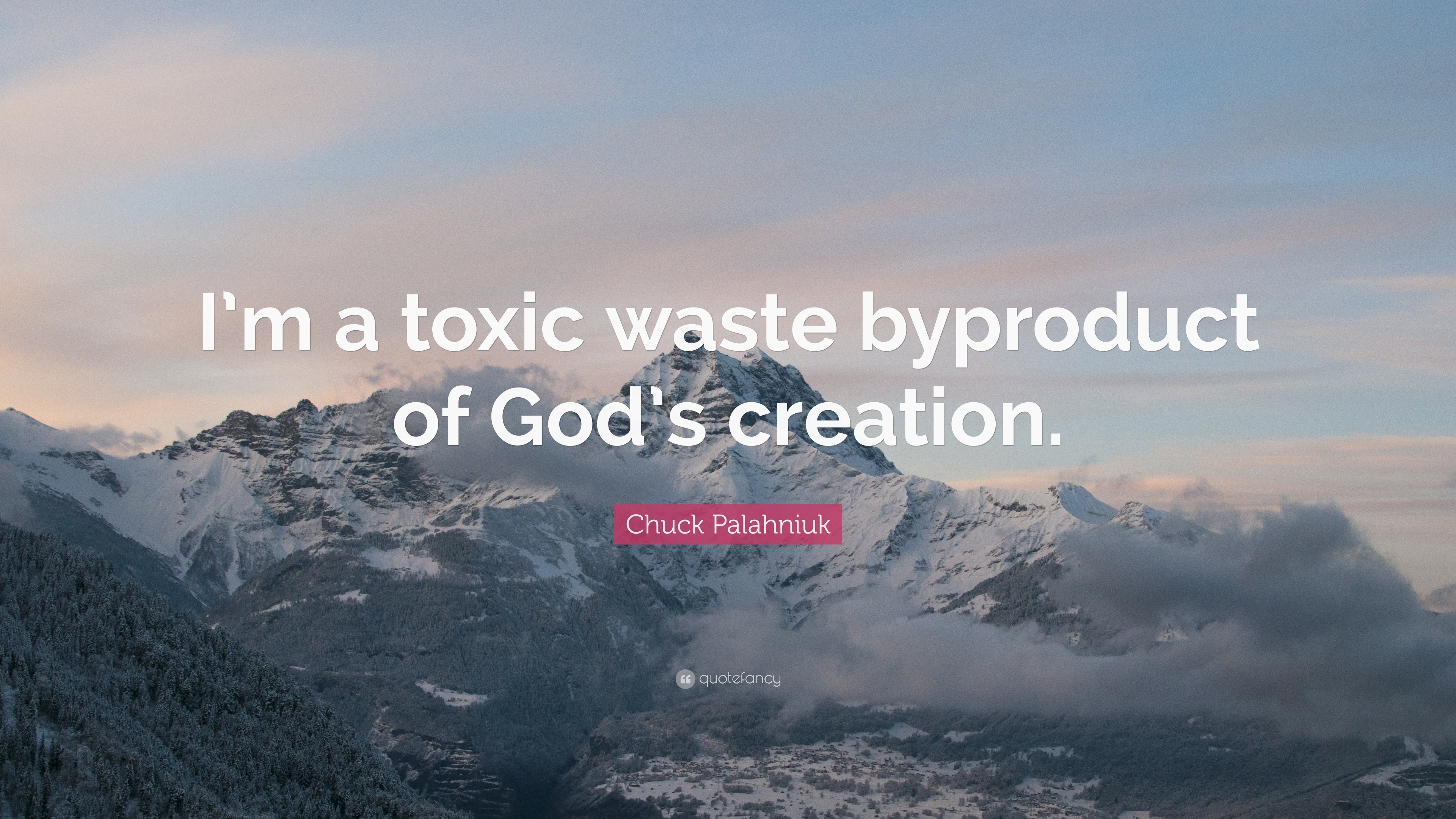 chuck palahniuk quote u201ci u0027m a toxic waste byproduct of god u0027s