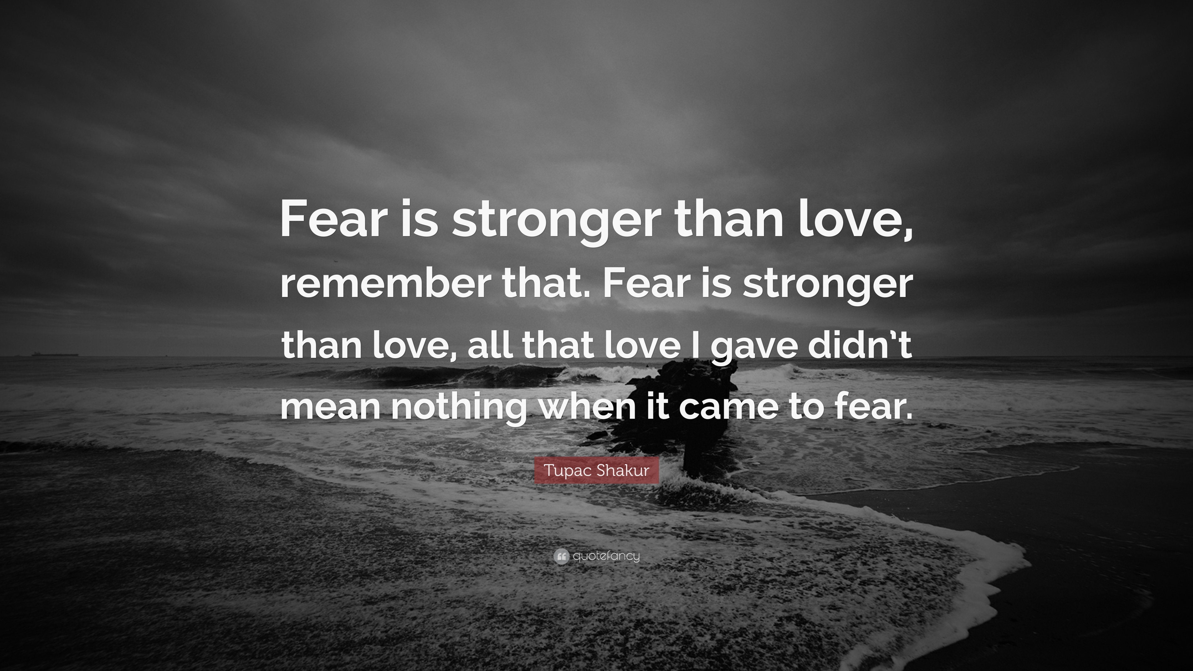 "Rap Quotes About Friendship Tupac Shakur Quote ""Fear Is Stronger Than Love Remember That"