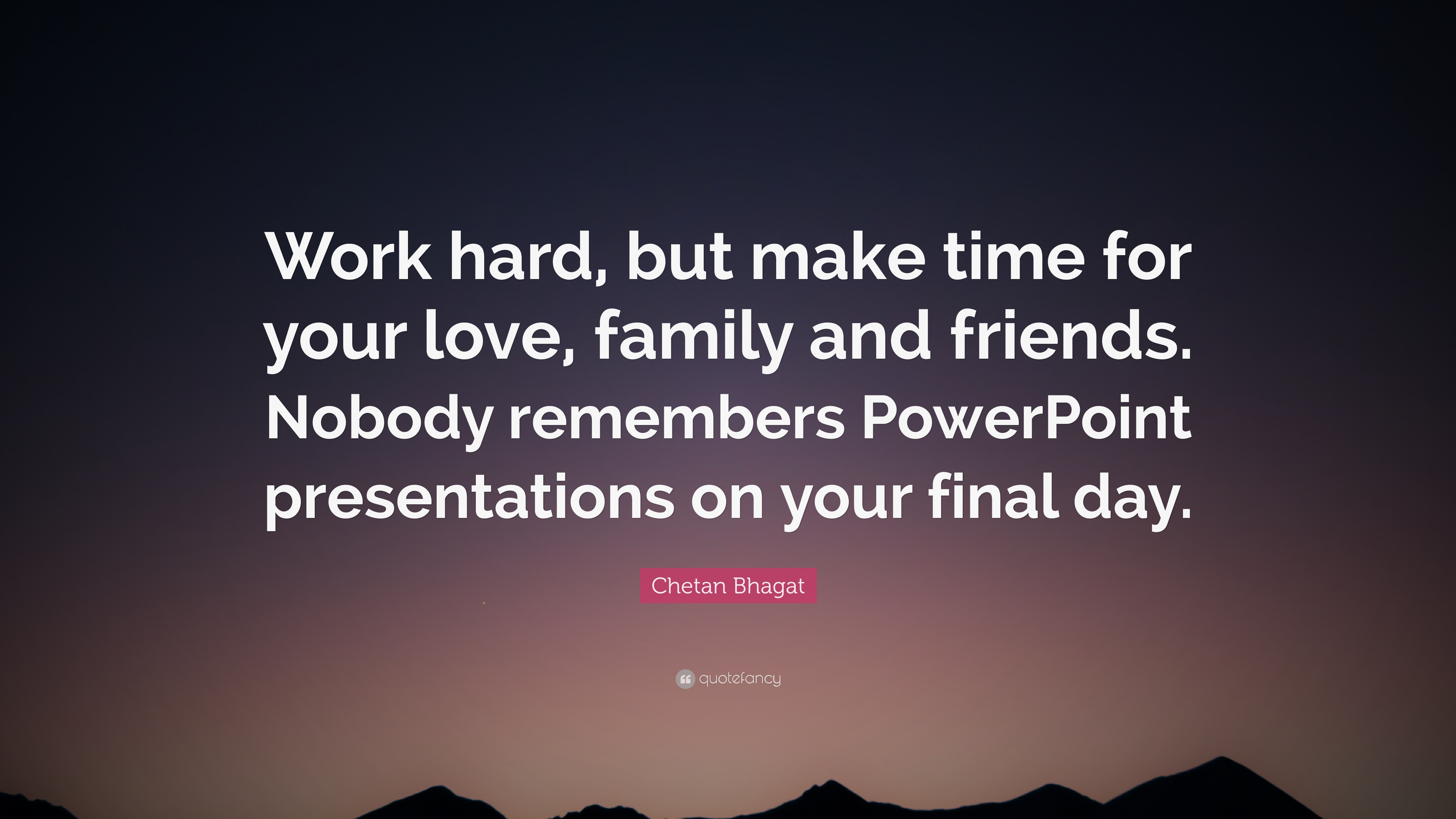 """chetan bhagat quote """"work hard but make time for your love"""