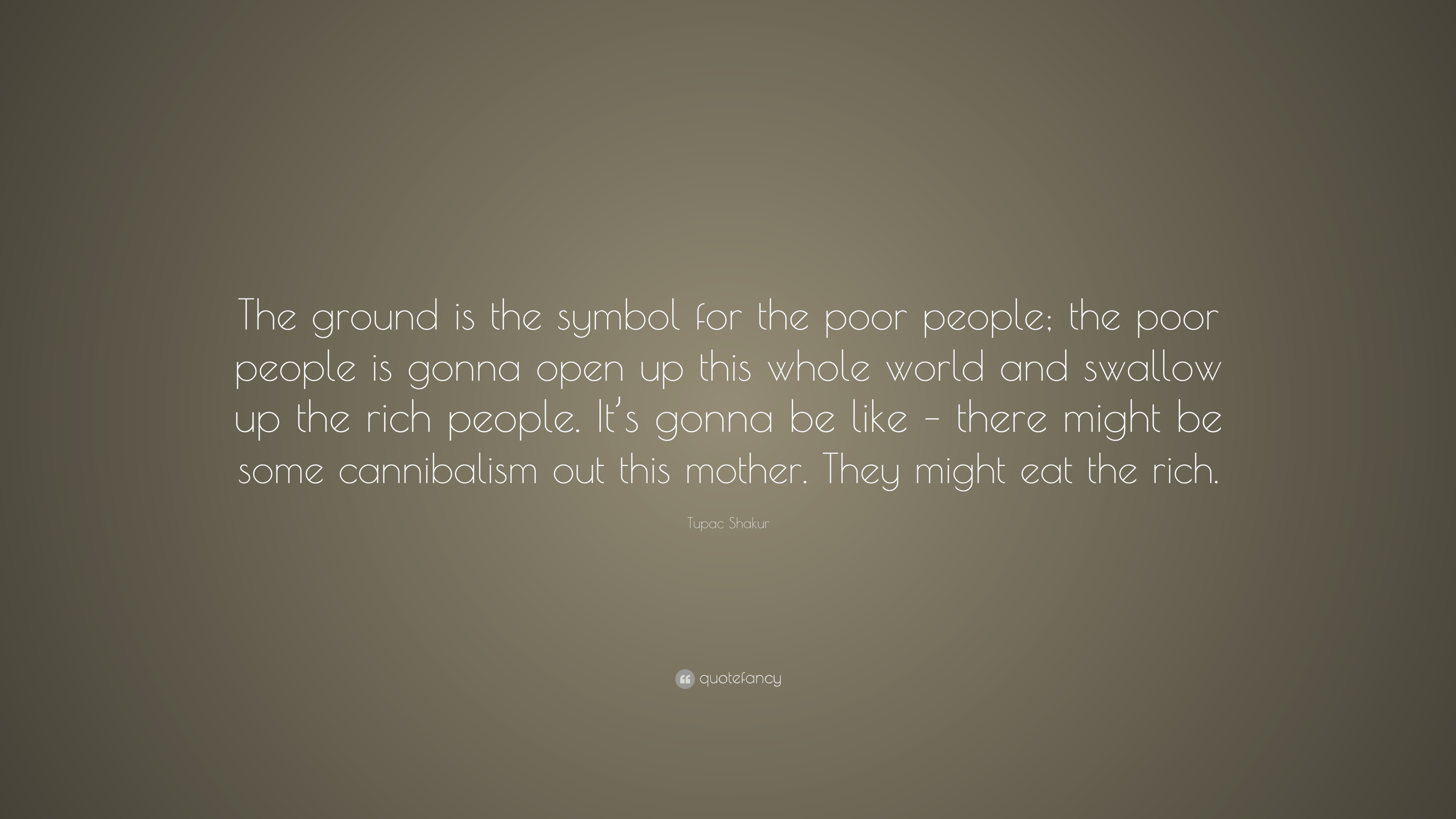 Tupac Shakur Quote The Ground Is The Symbol For The Poor People