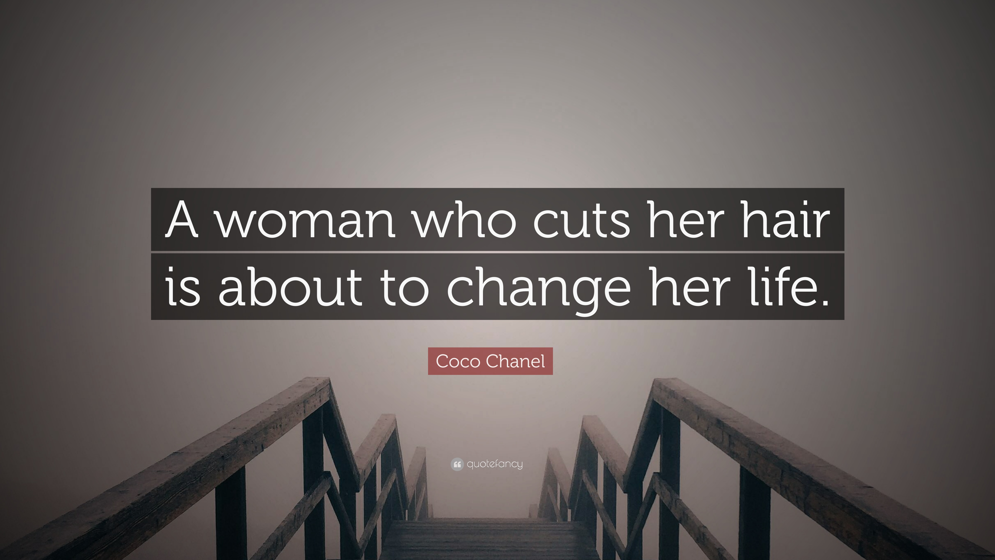 Coco Chanel Quote A Woman Who Cuts Her Hair Is About To Change Her Life 12 Wallpapers Quotefancy