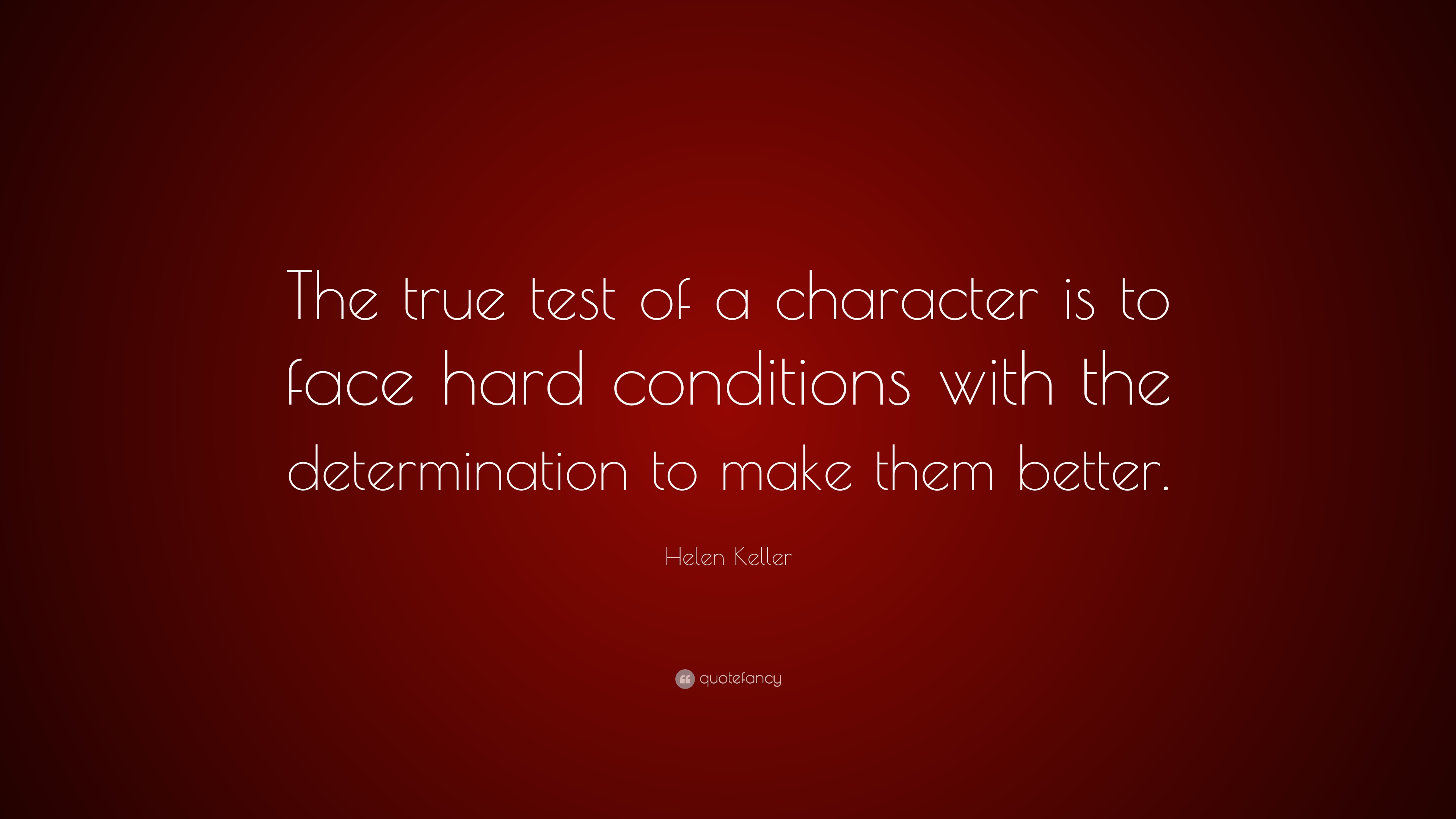 Helen keller quote the true test of a character is to face hard helen keller quote the true test of a character is to face hard conditions altavistaventures