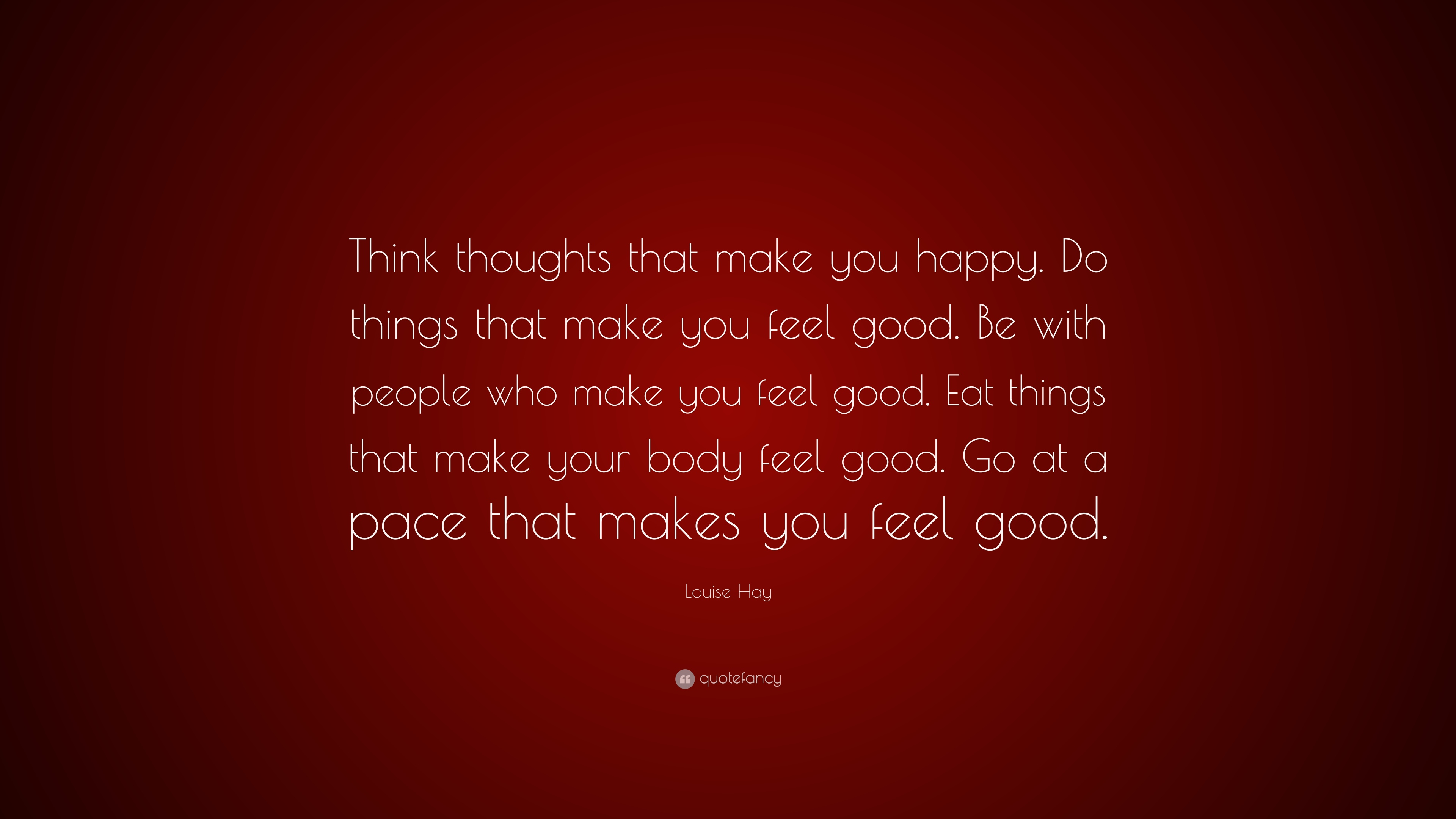 Louise Hay Quote Think Thoughts That Make You Happy Do Things