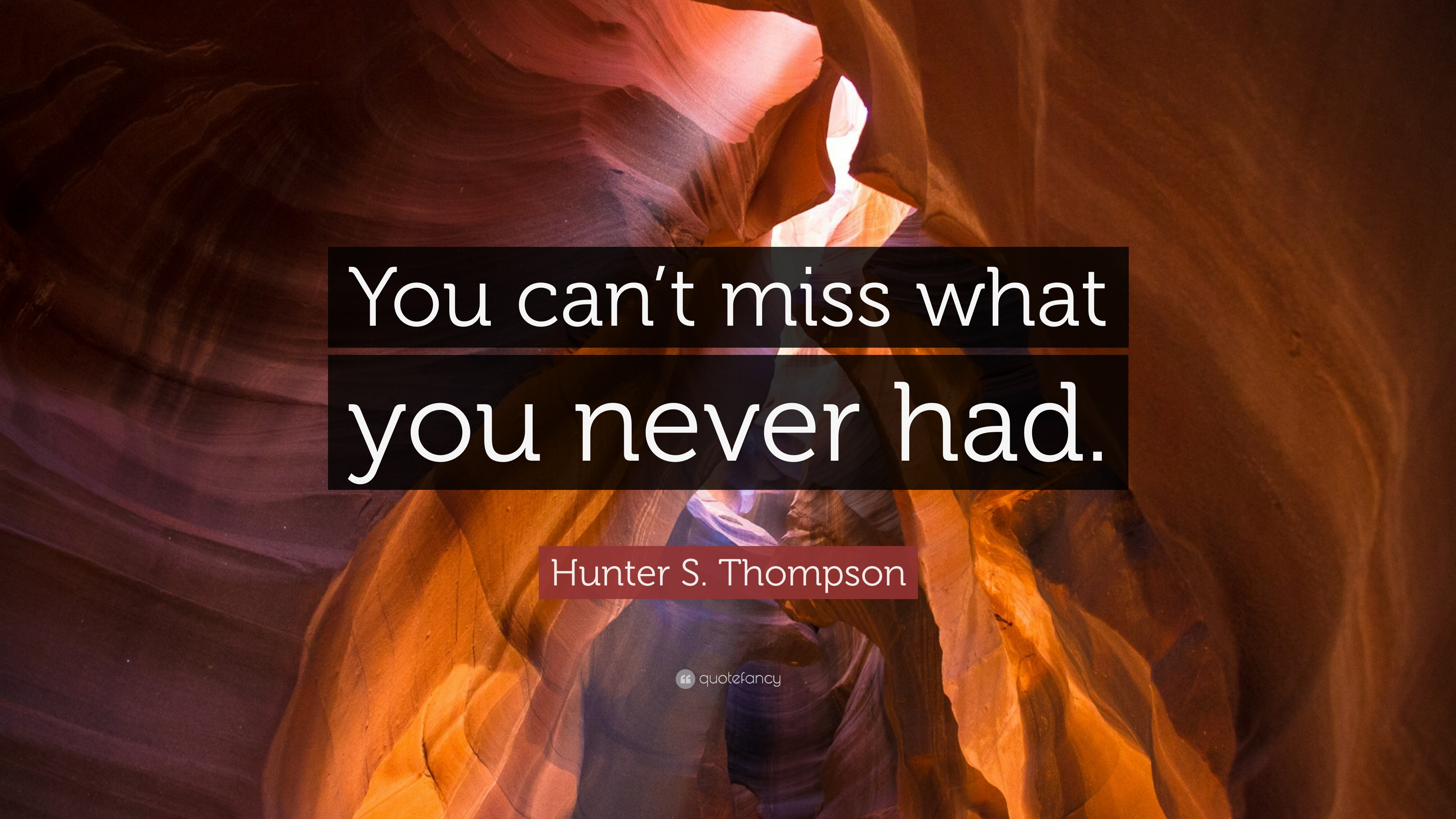 Hunter S Thompson Quote You Cant Miss What You Never Had 10