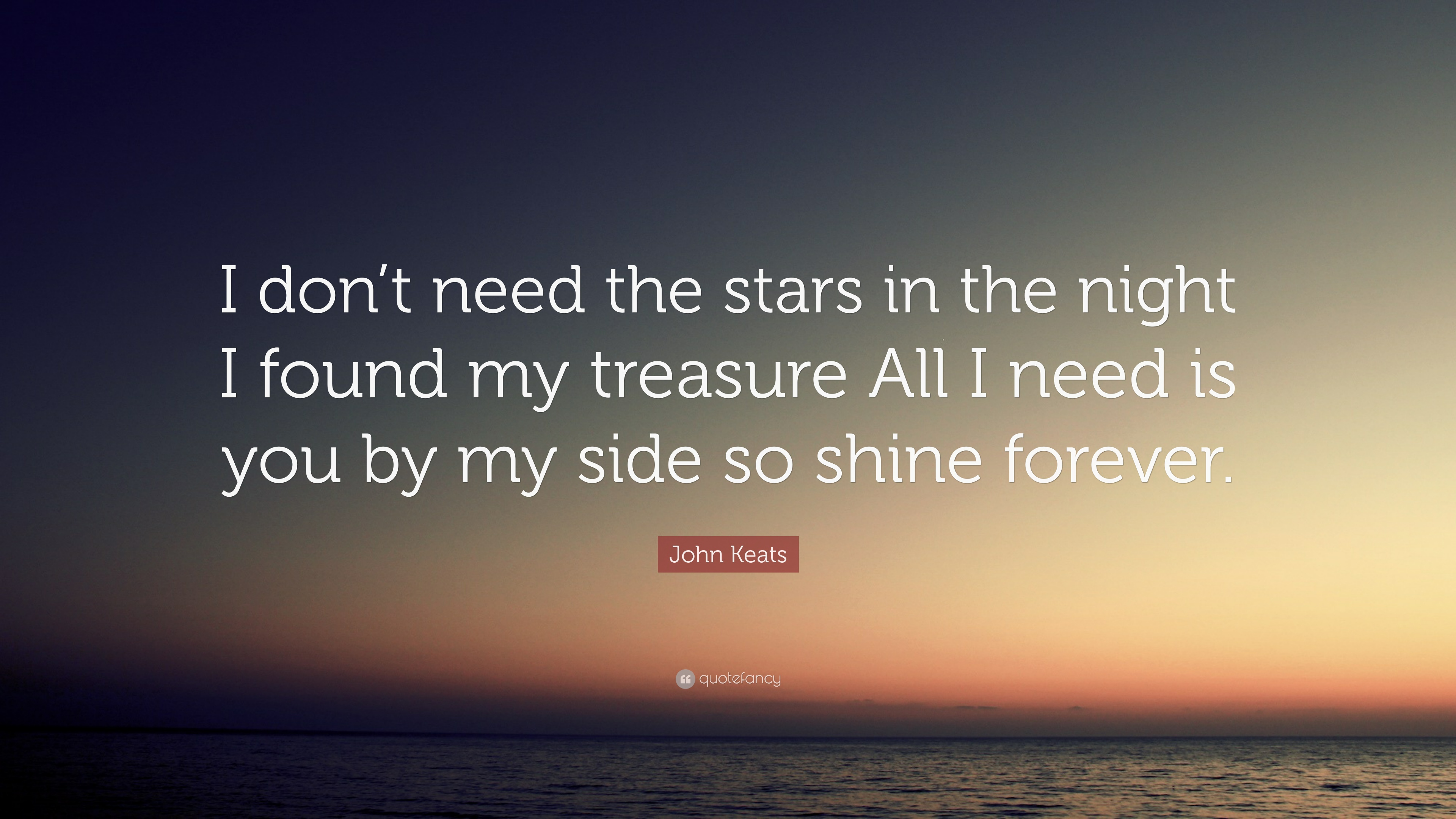 John Keats Quote I Dont Need The Stars In The Night I Found My