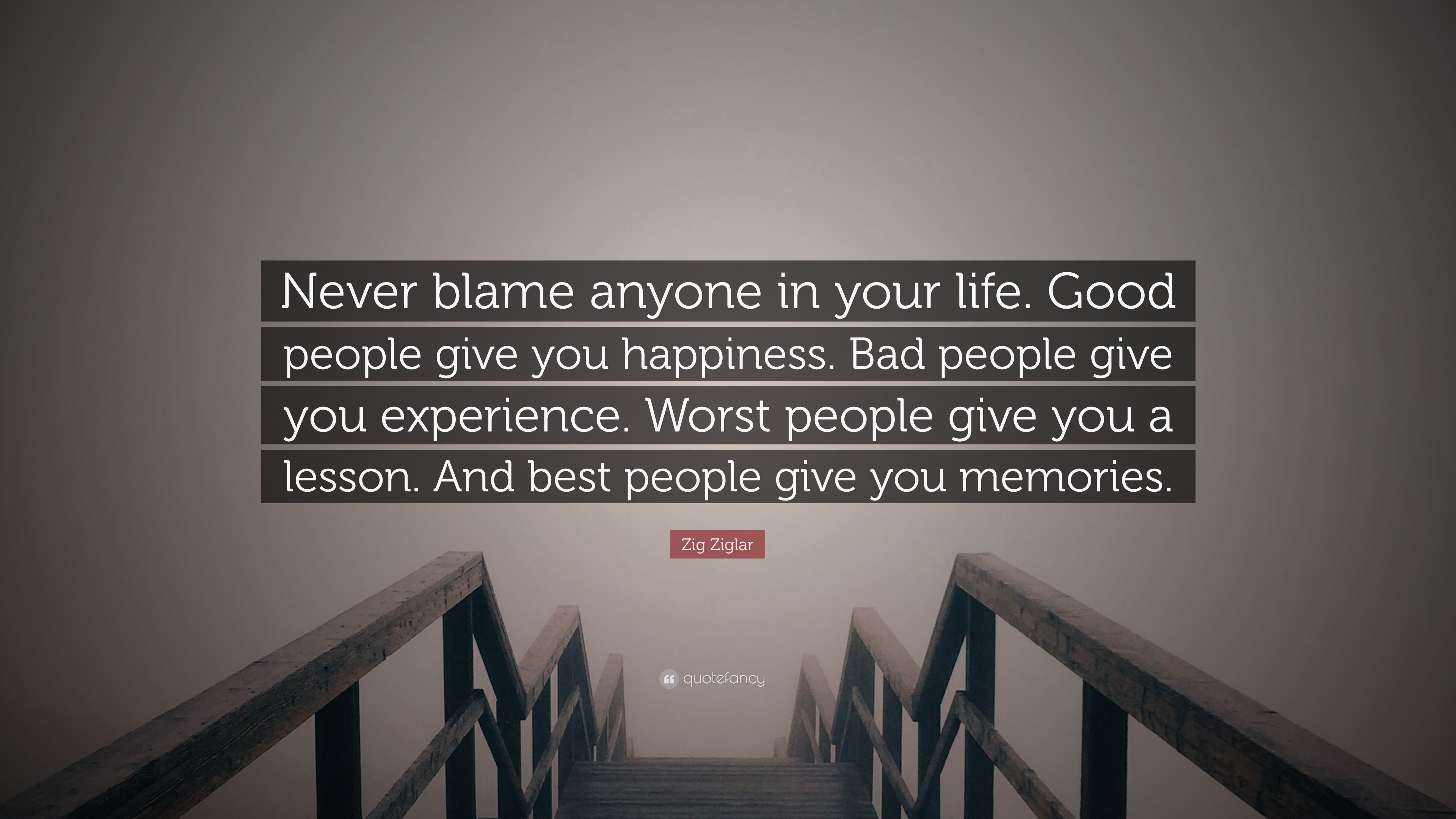 Zig Ziglar Quote: U201cNever Blame Anyone In Your Life. Good People Give You