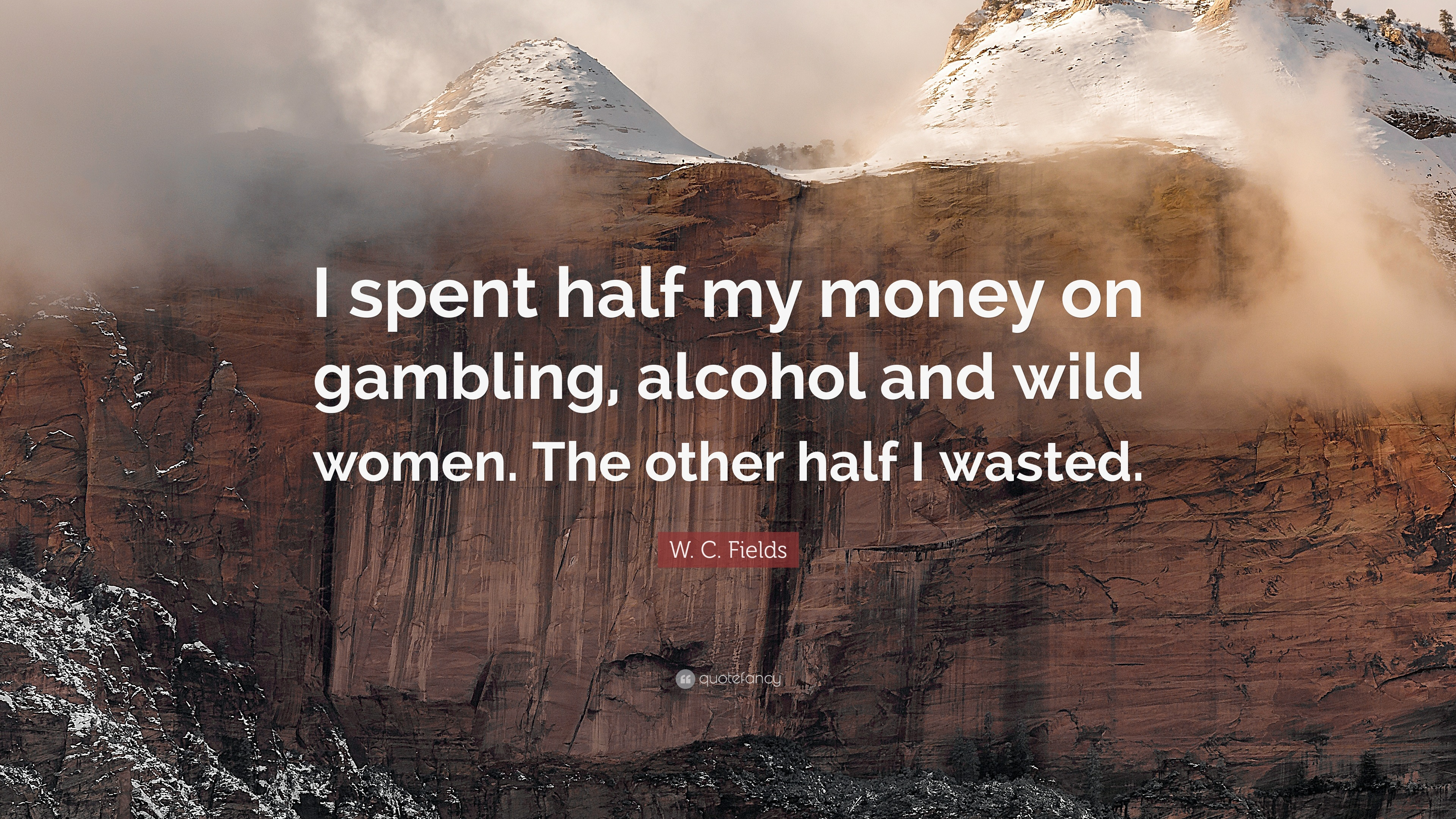 "W. C. Fields Quote: ""I spent half my money on gambling ..."