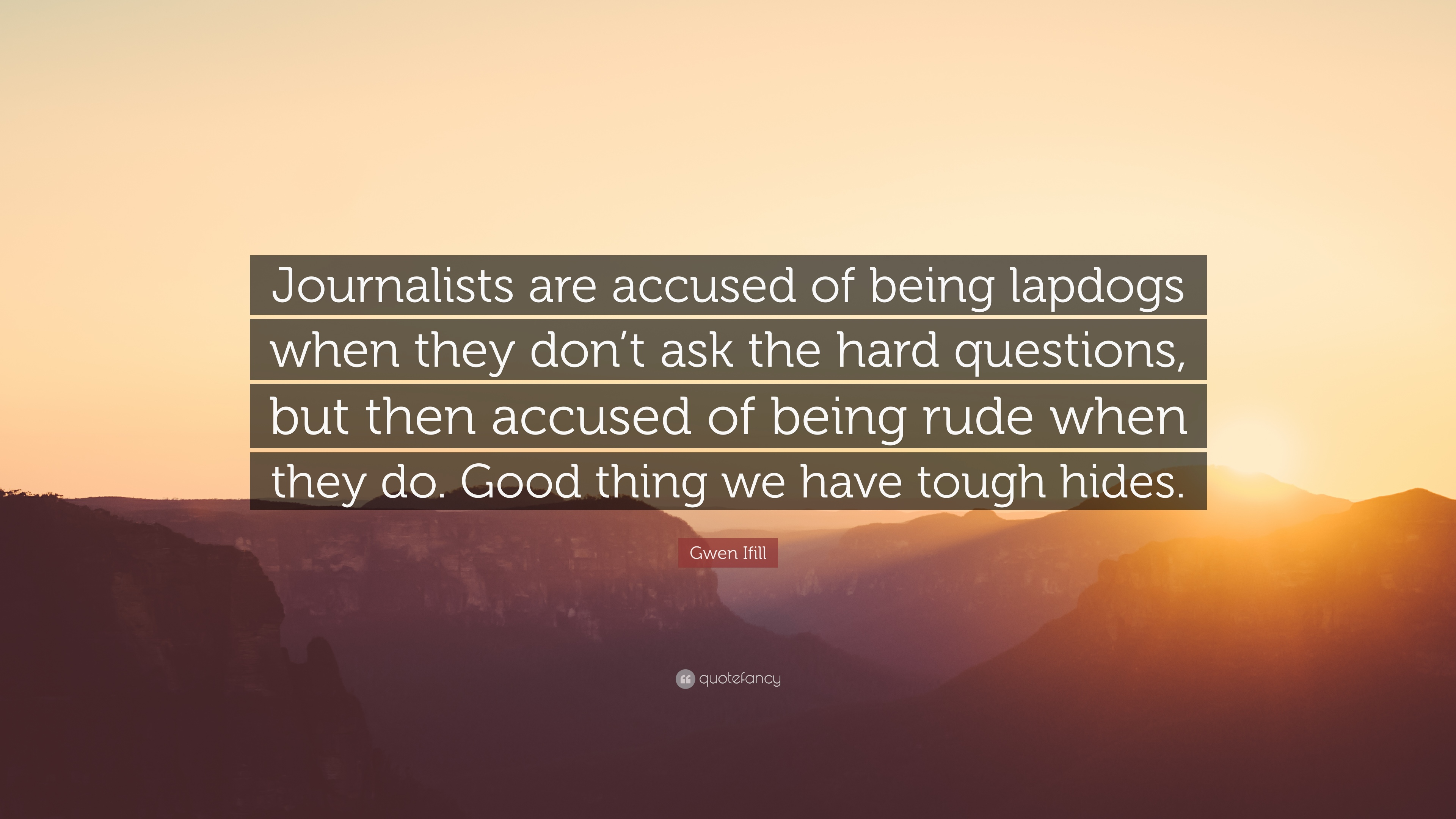 """Gwen Ifill Quote: """"Journalists are accused of being lapdogs"""