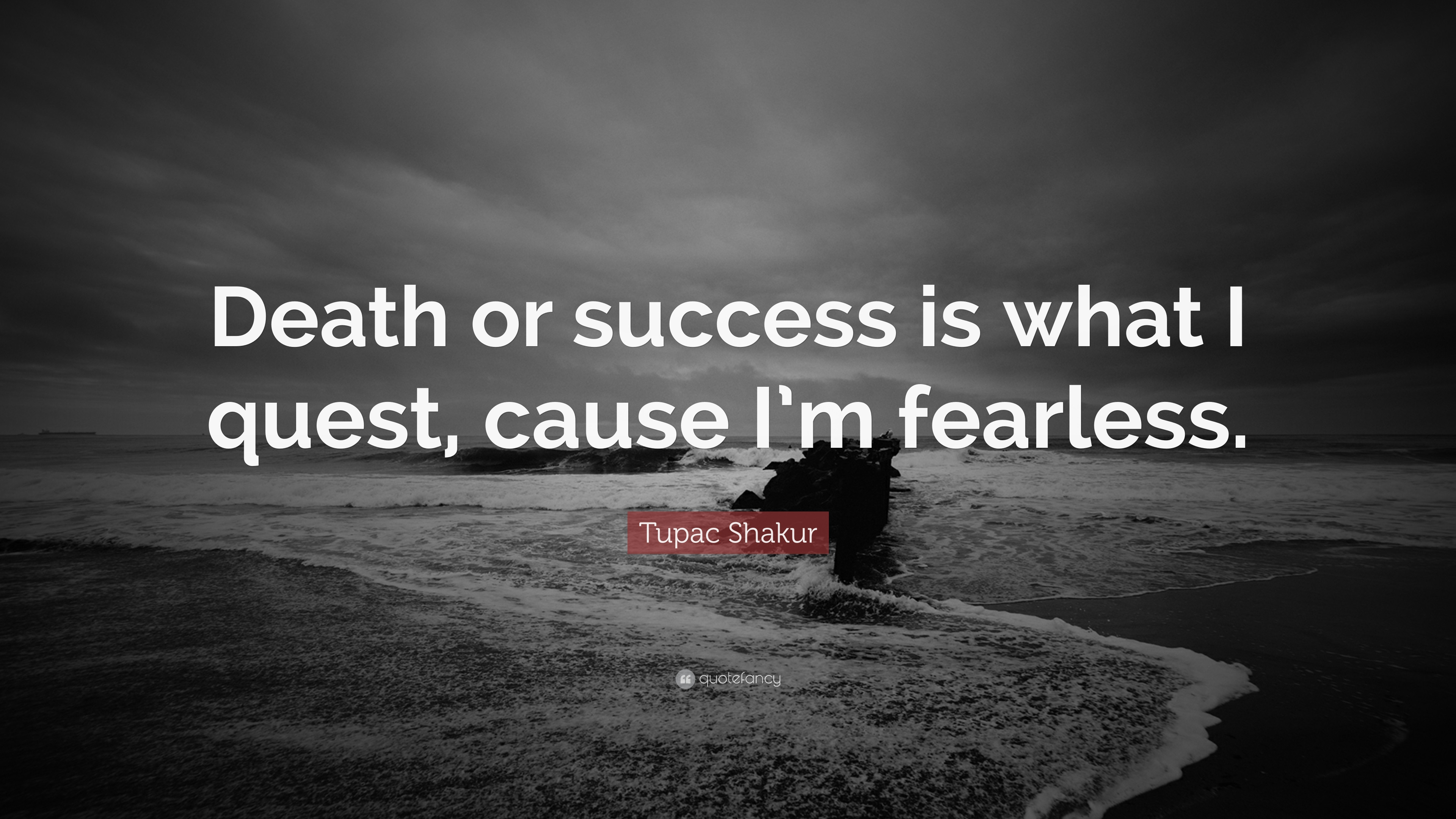 """Quotes 2Pac Tupac Shakur Quote """"Death Or Success Is What I Quest Cause I'm"""