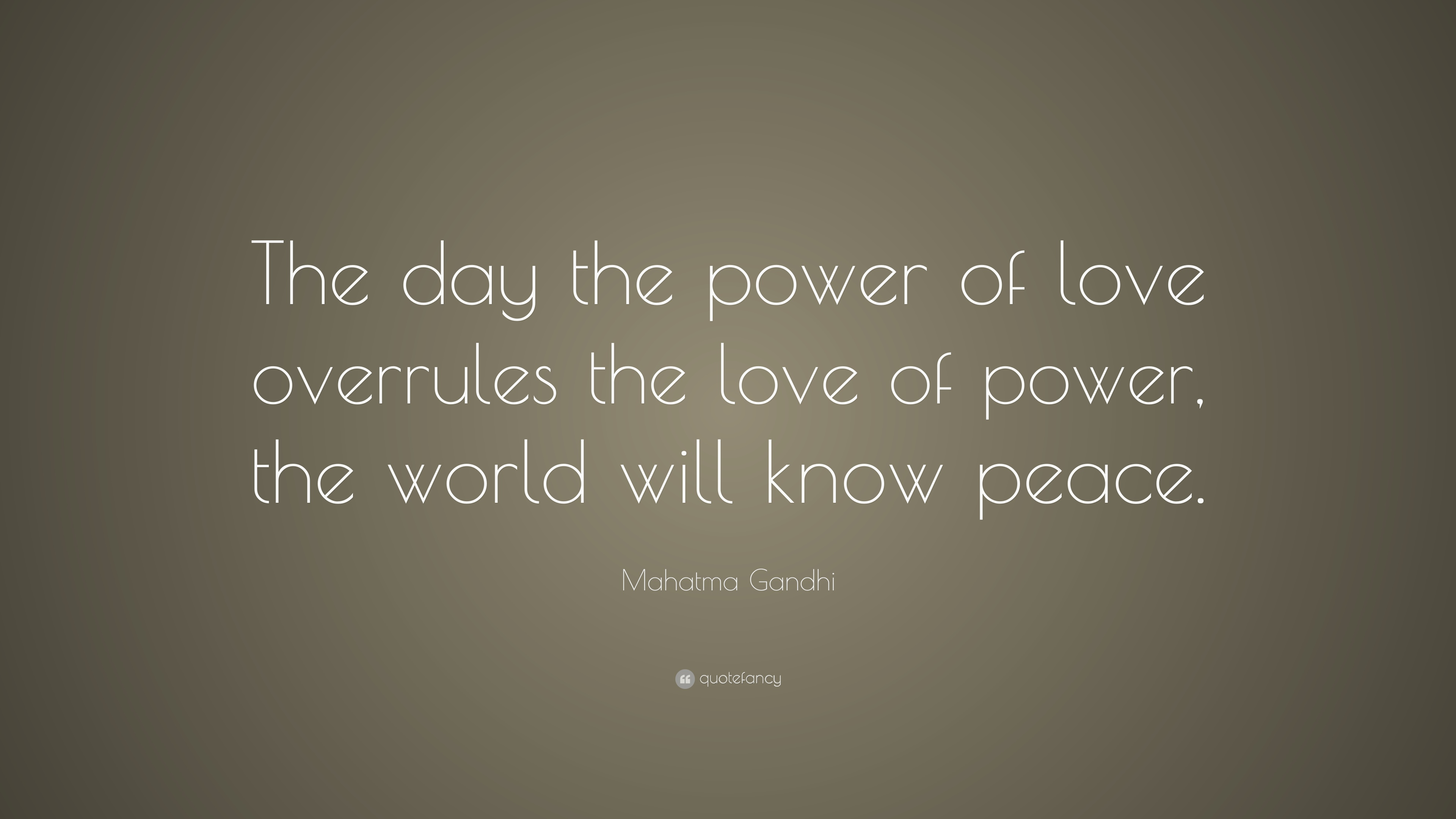 "Quotes On Power Interesting Mahatma Gandhi Quote ""The Day The Power Of Love Overrules The"