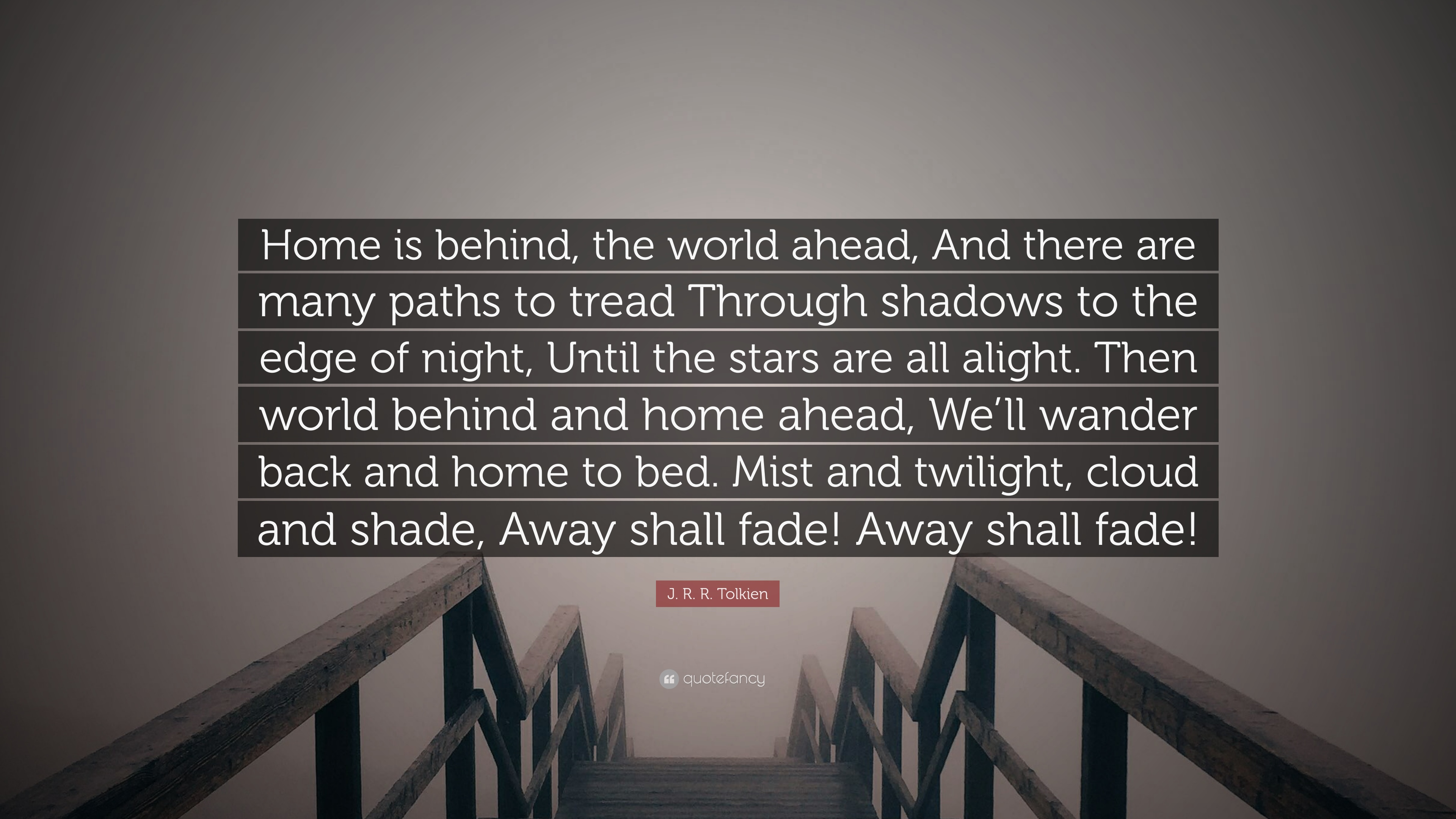 """j r r tolkien quote """"home is behind the world ahead and"""