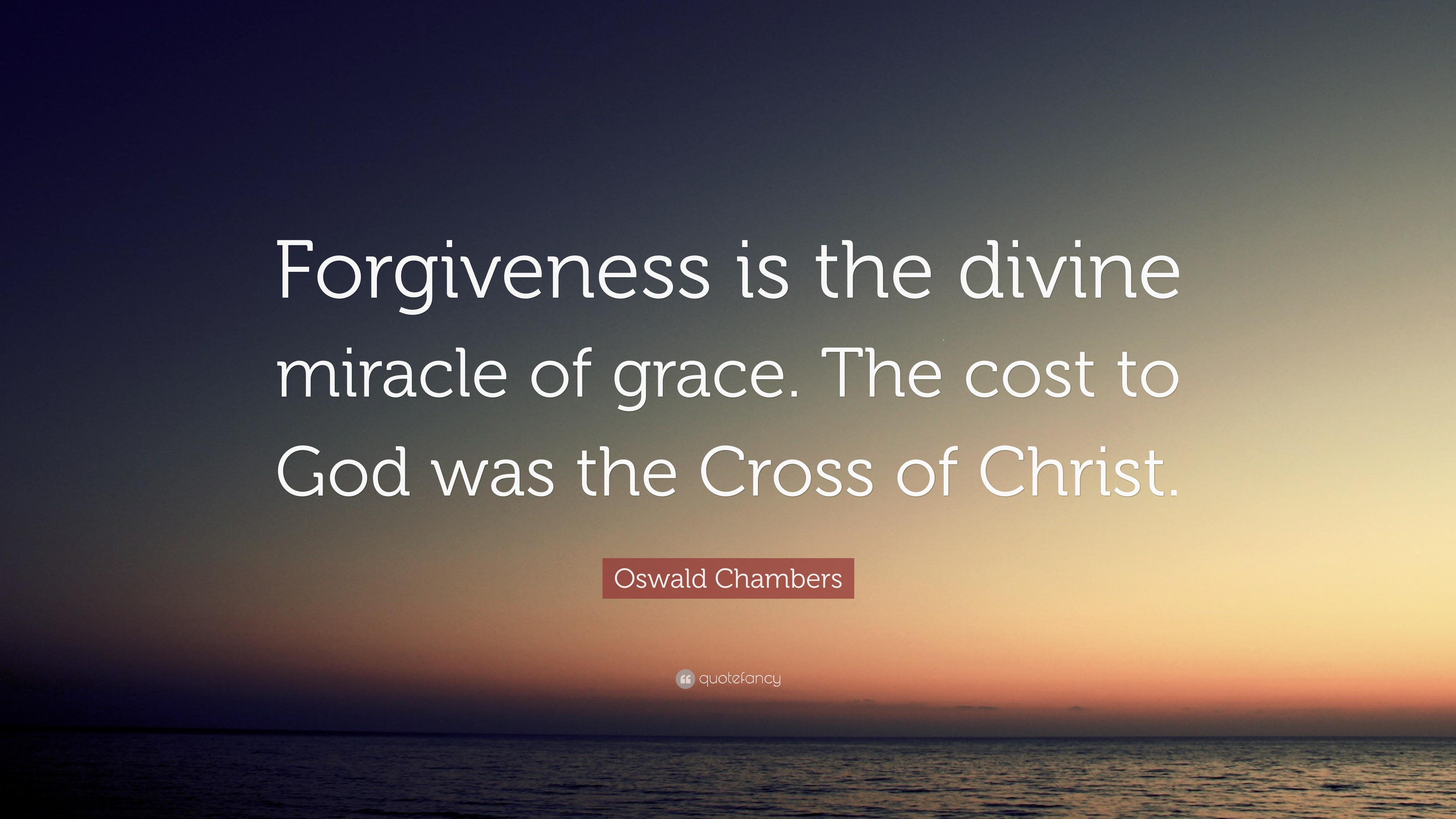 "Oswald Chambers Quote: ""Forgiveness is the divine miracle of"