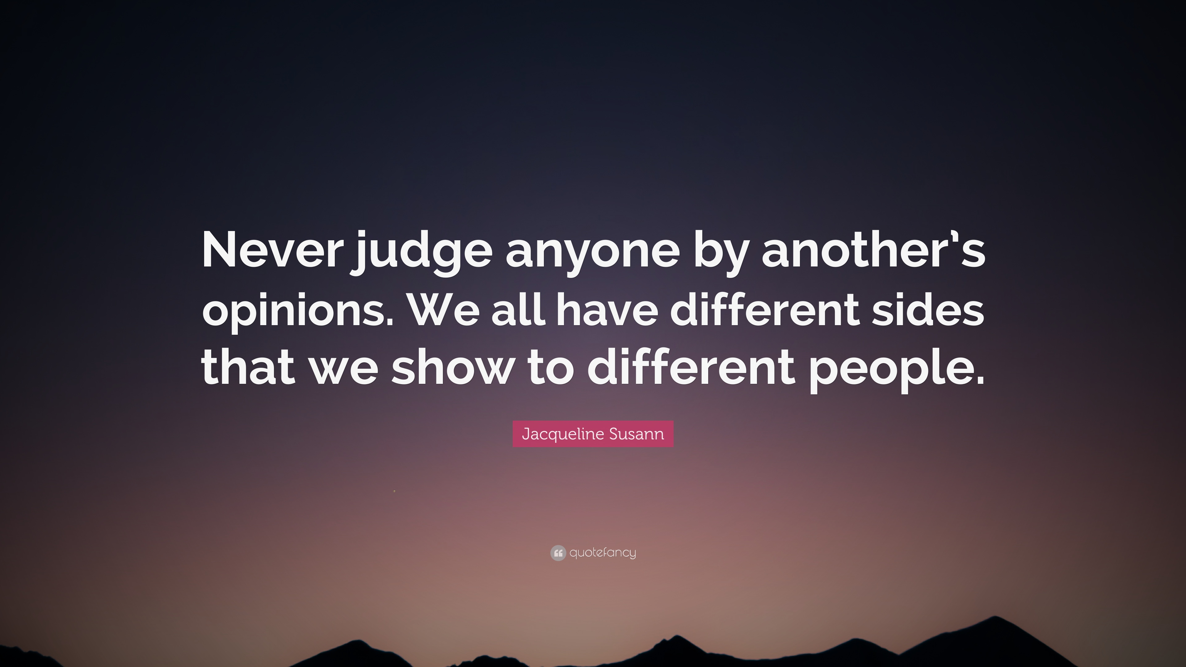 Jacqueline Susann Quote Never Judge Anyone By Anothers Opinions
