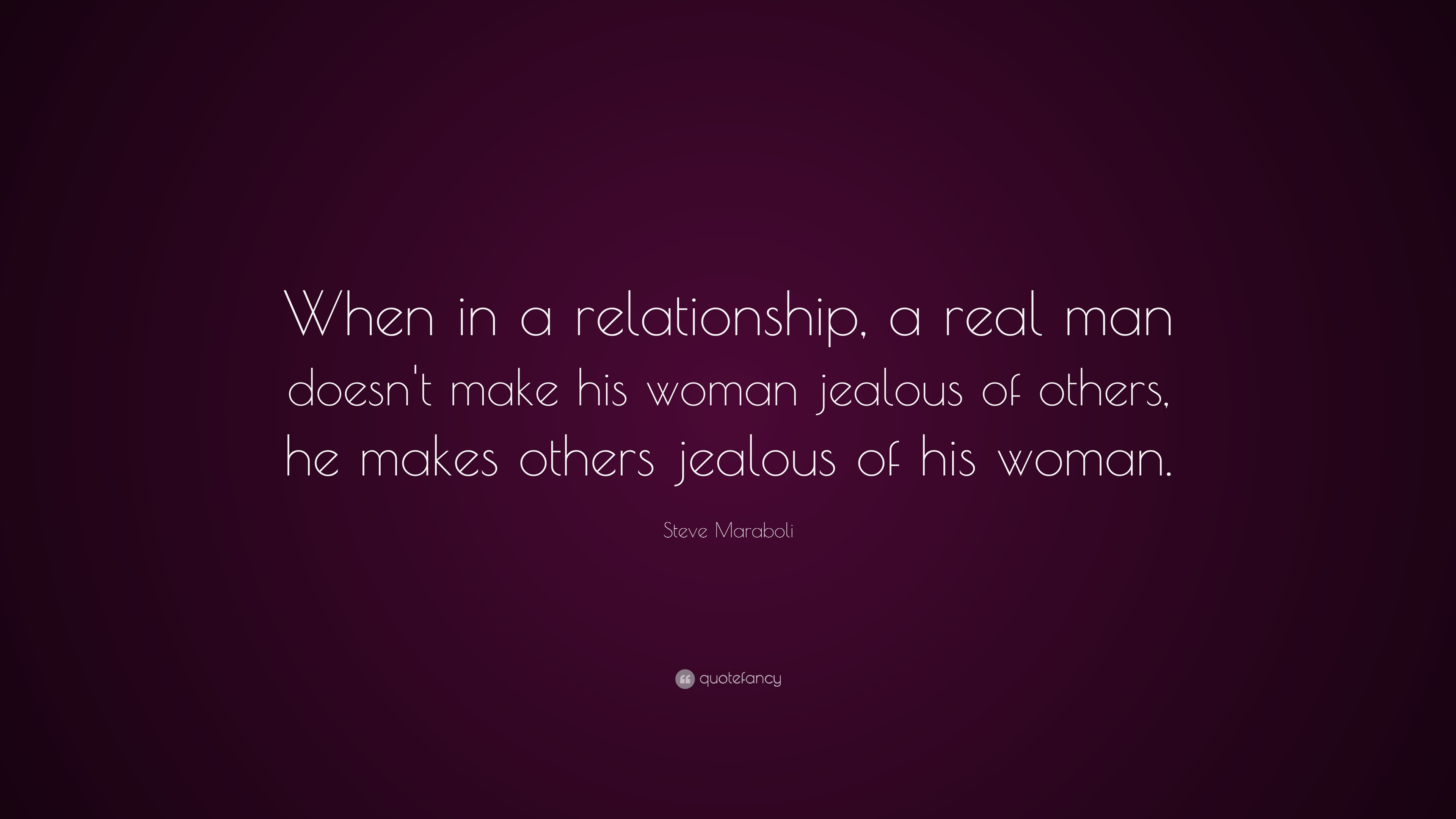 "Relationship Quotes ""When in a relationship a real man doesn t make"
