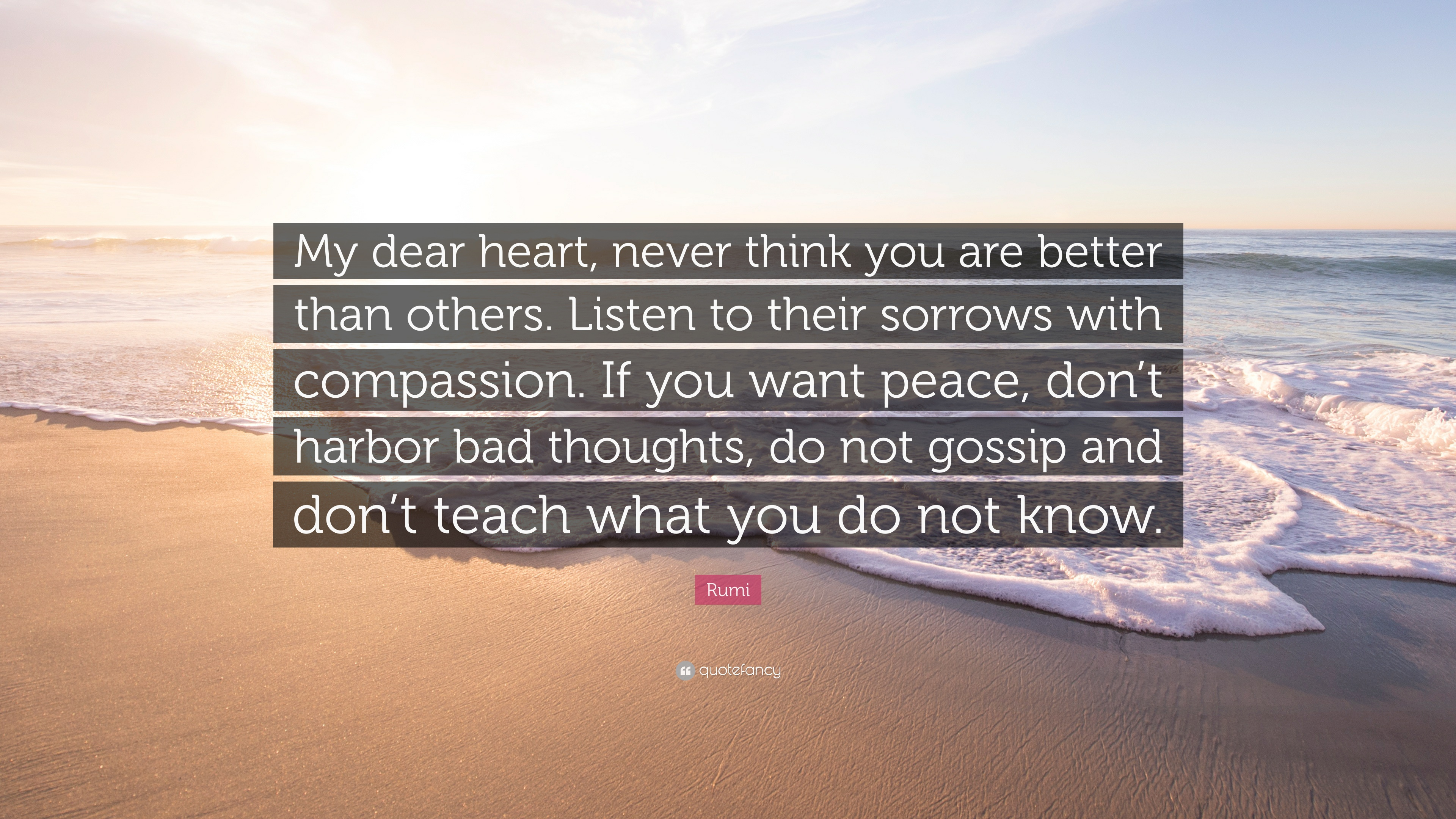 "Rumi Quote: ""My Dear Heart, Never Think You Are Better"