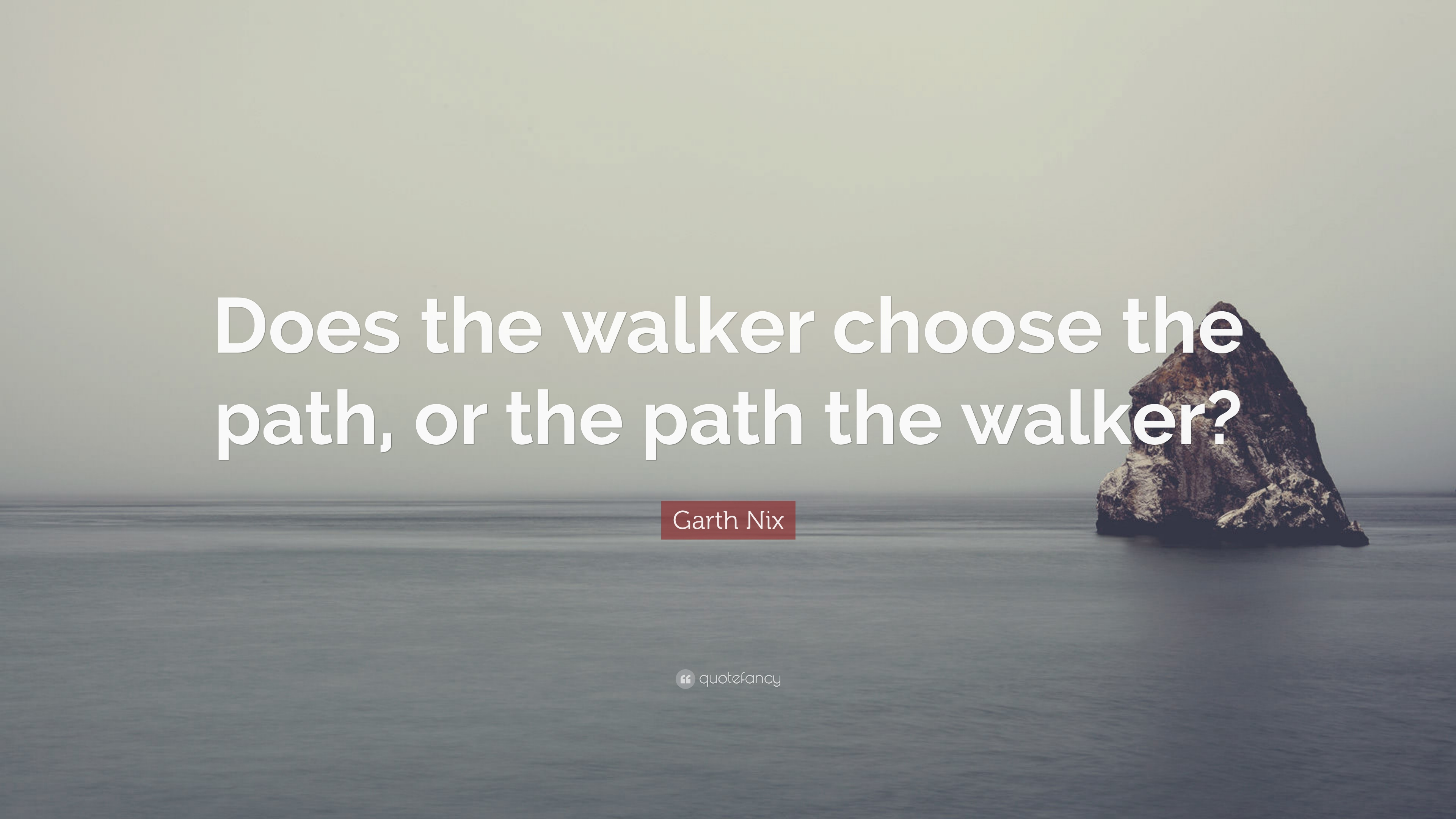 """Garth Nix Quote: """"Does The Walker Choose The Path, Or The"""
