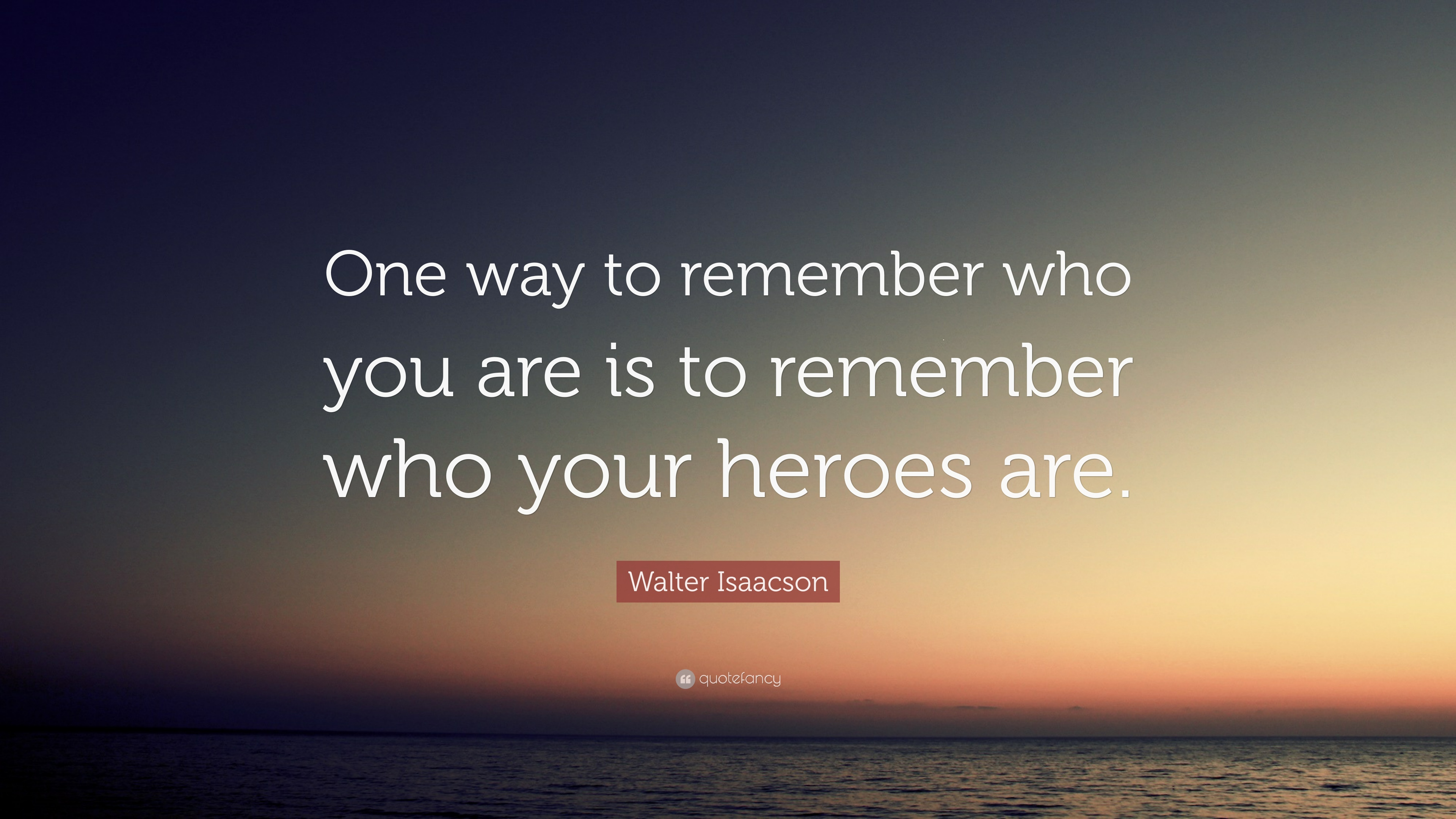 Walter Isaacson Quote One Way To Remember Who You Are Is To