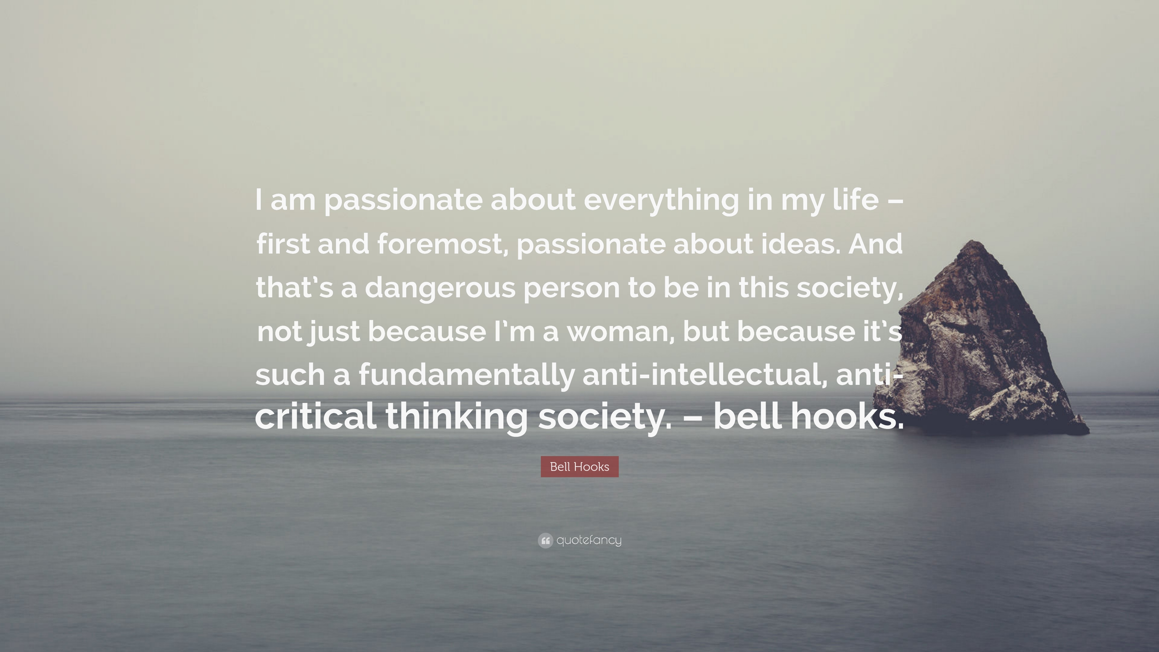 bell hooks quote i am passionate about everything in my life bell hooks quote i am passionate about everything in my life first and