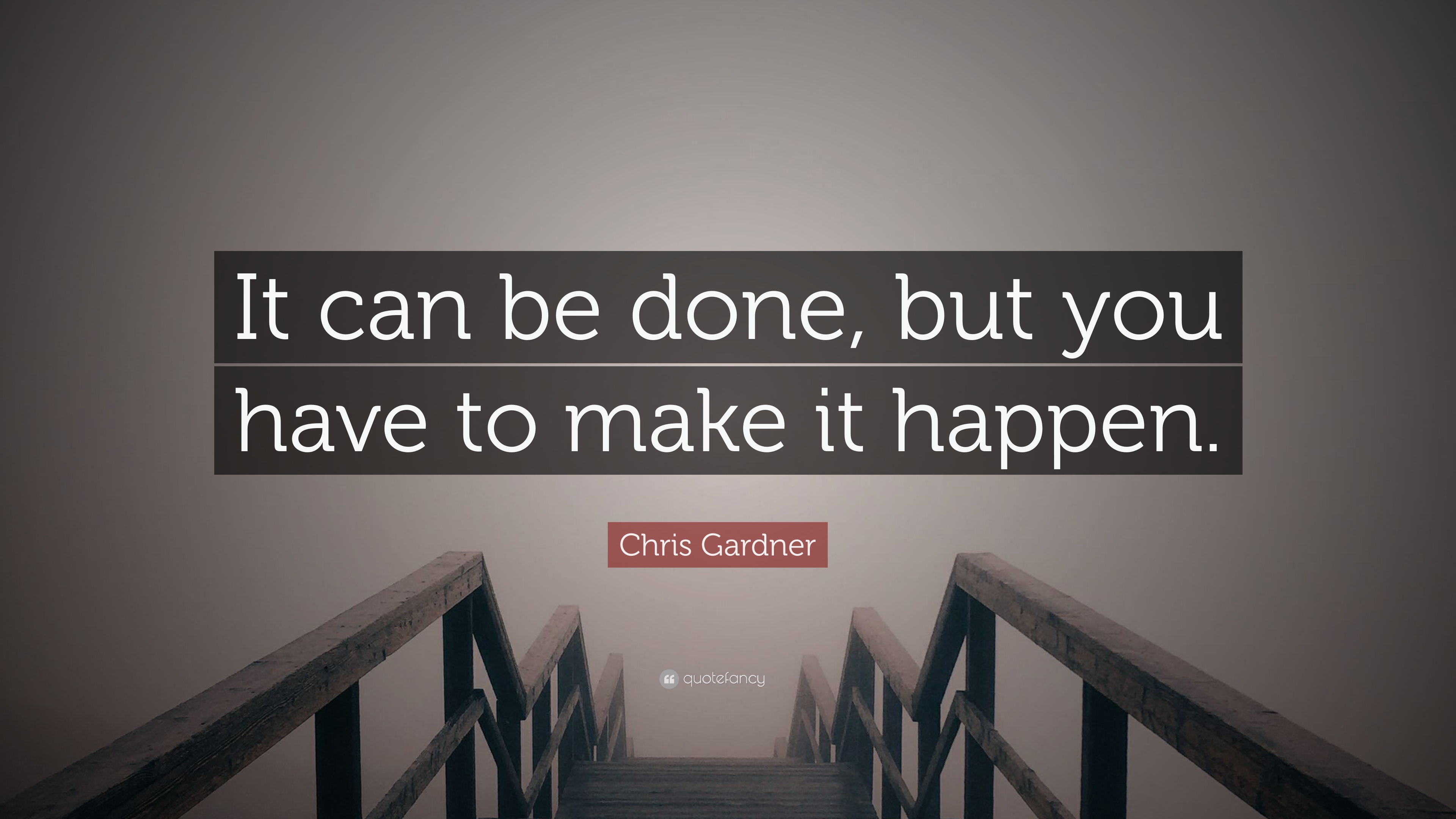 """Quote It Chris Gardner Quote """"It Can Be Done But You Have To Make It"""