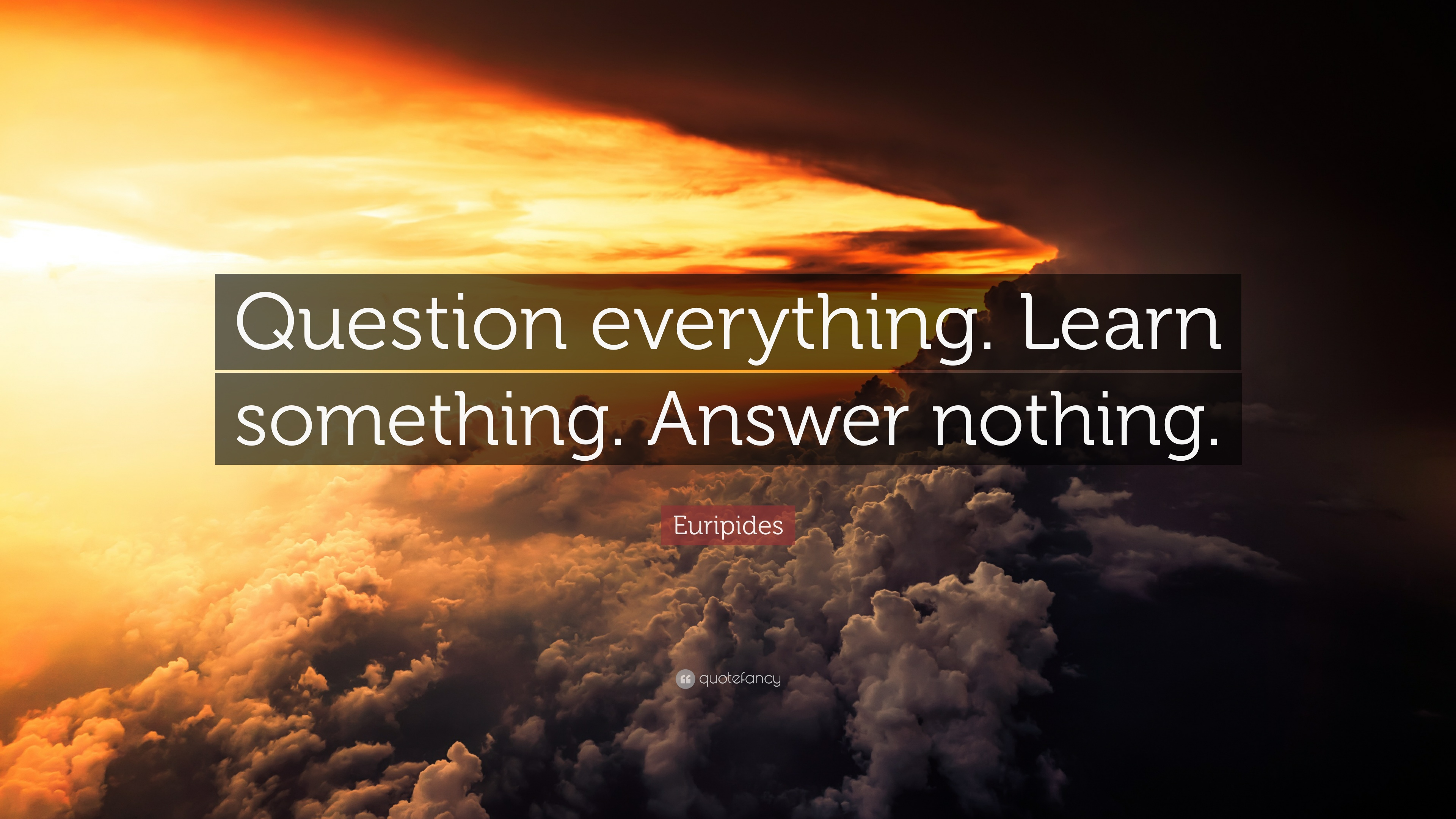 """Euripides Quote: """"Question everything. Learn something ...  