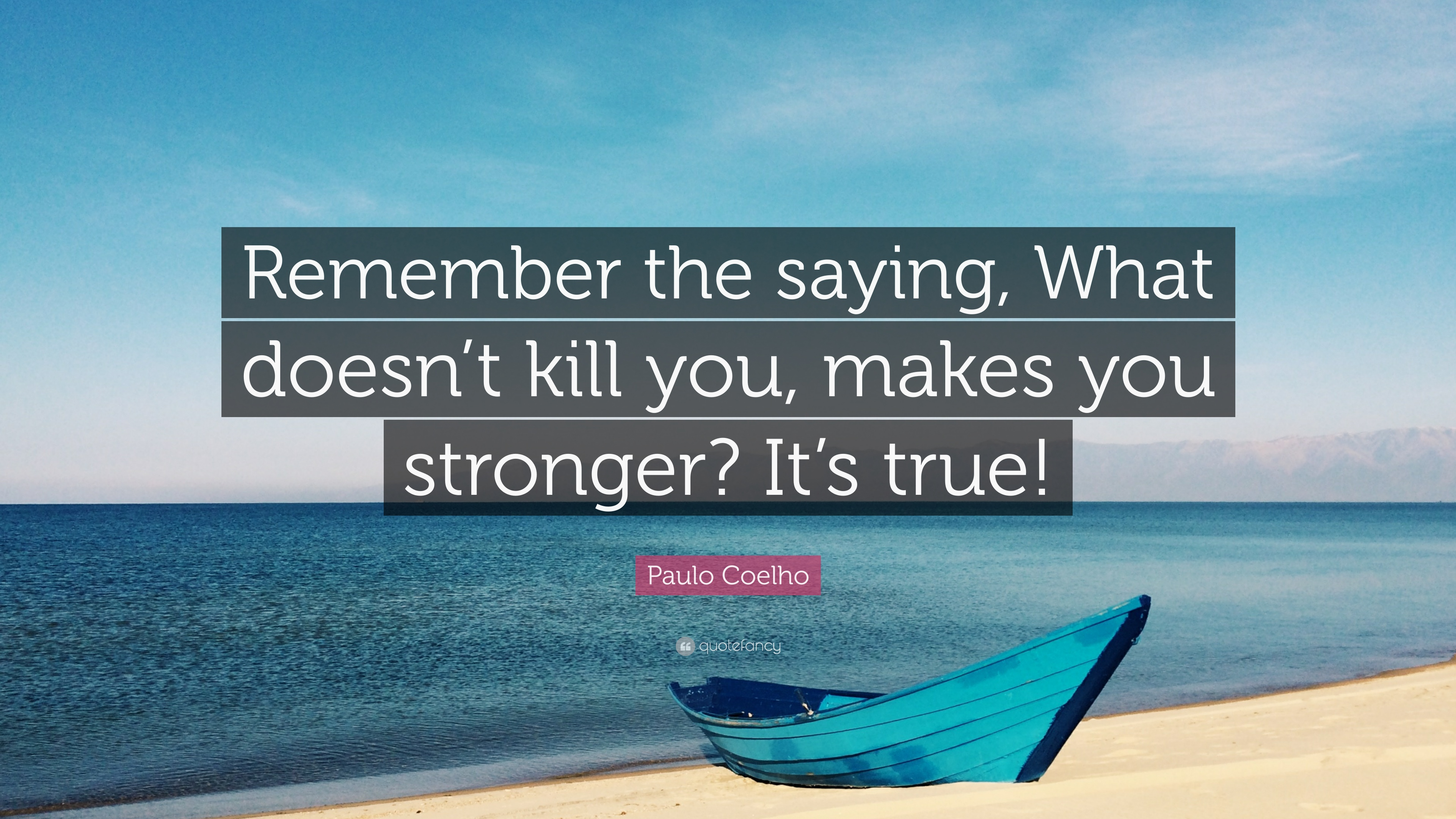 "Paulo Coelho Quote: ""Remember The Saying, What Doesn't"