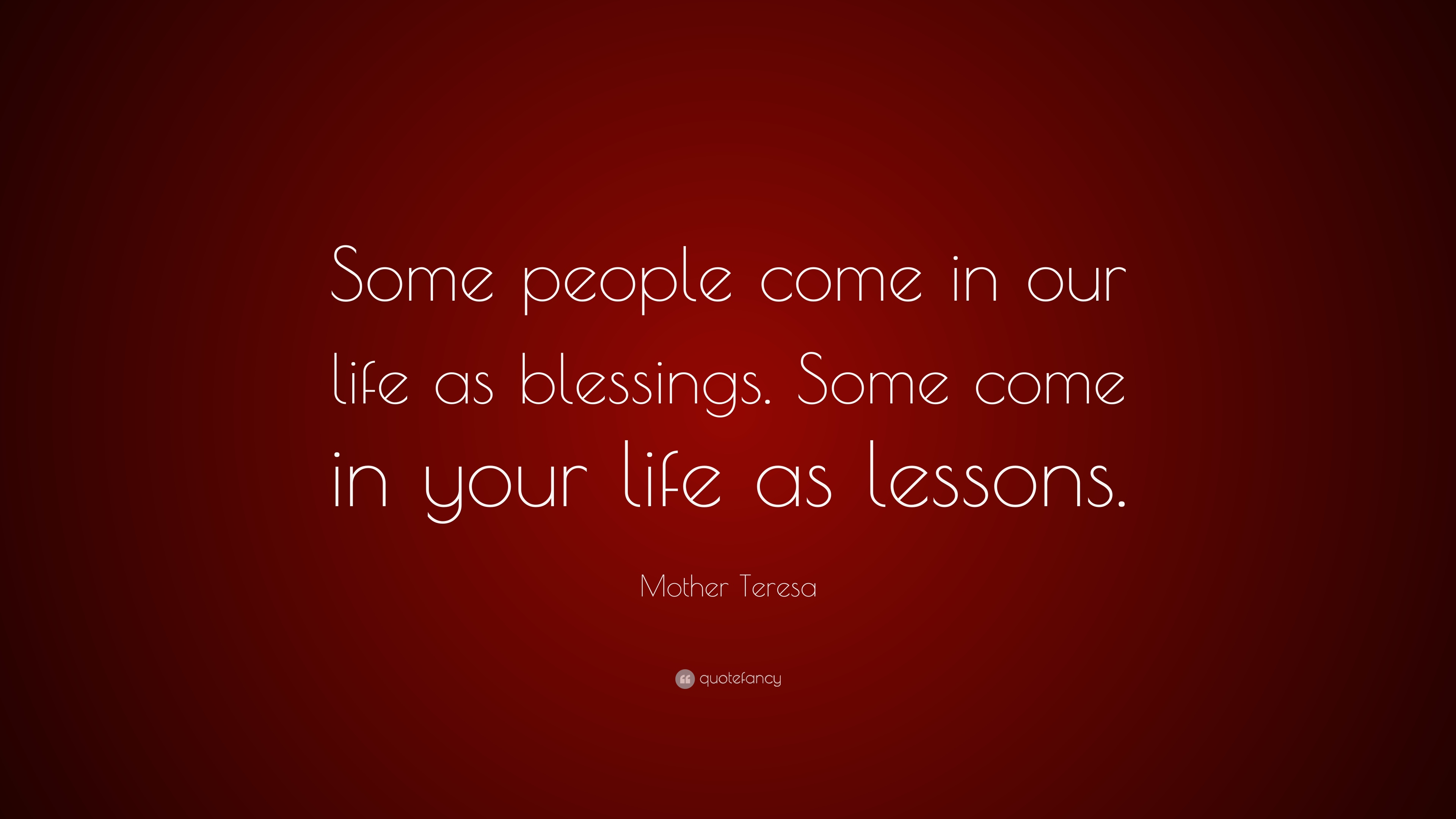 Mother Teresa Quote: U201cSome People Come In Our Life As Blessings. Some Come