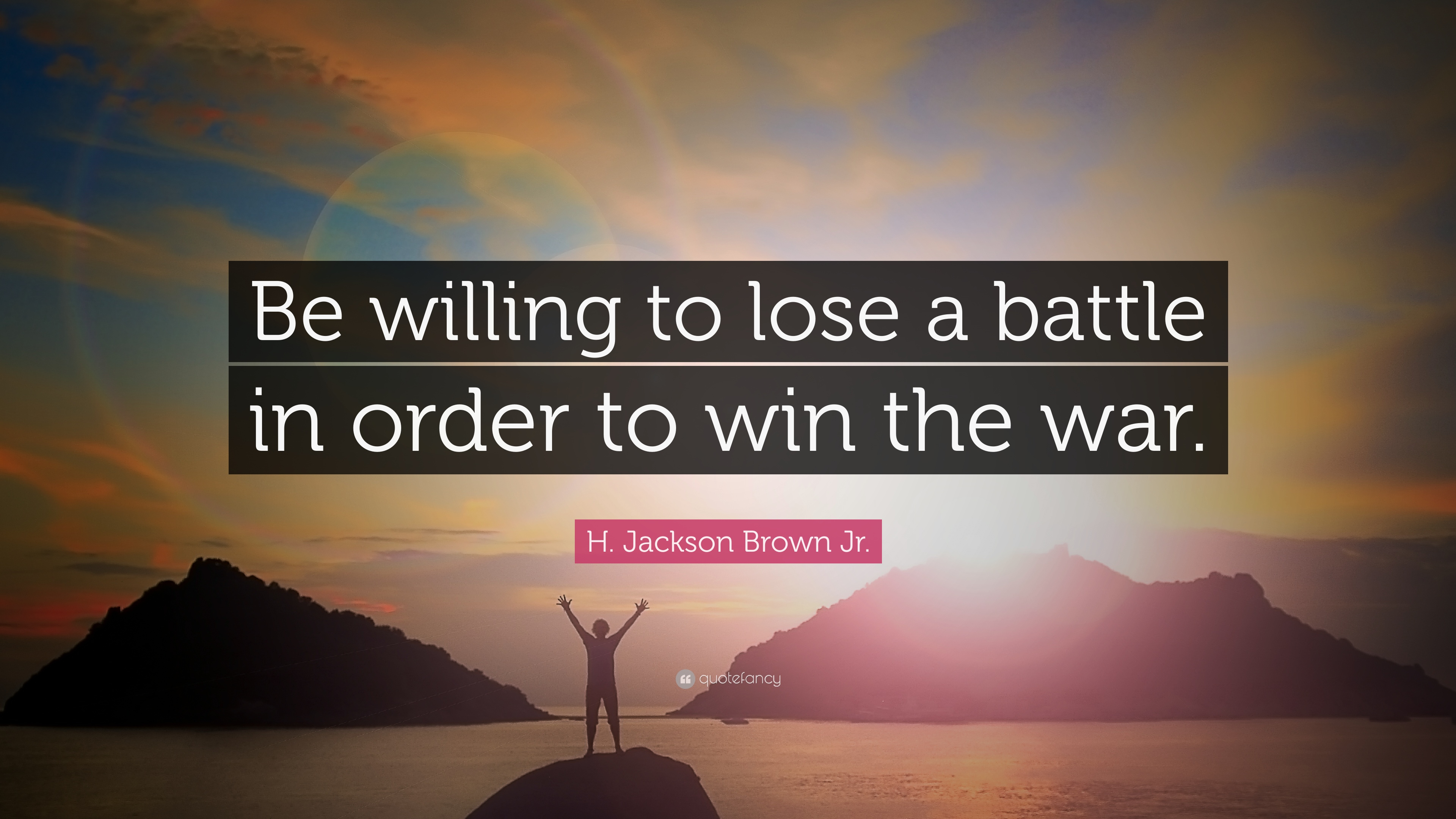 """H Jackson Brown Jr Quotes: H. Jackson Brown Jr. Quote: """"Be Willing To Lose A Battle"""