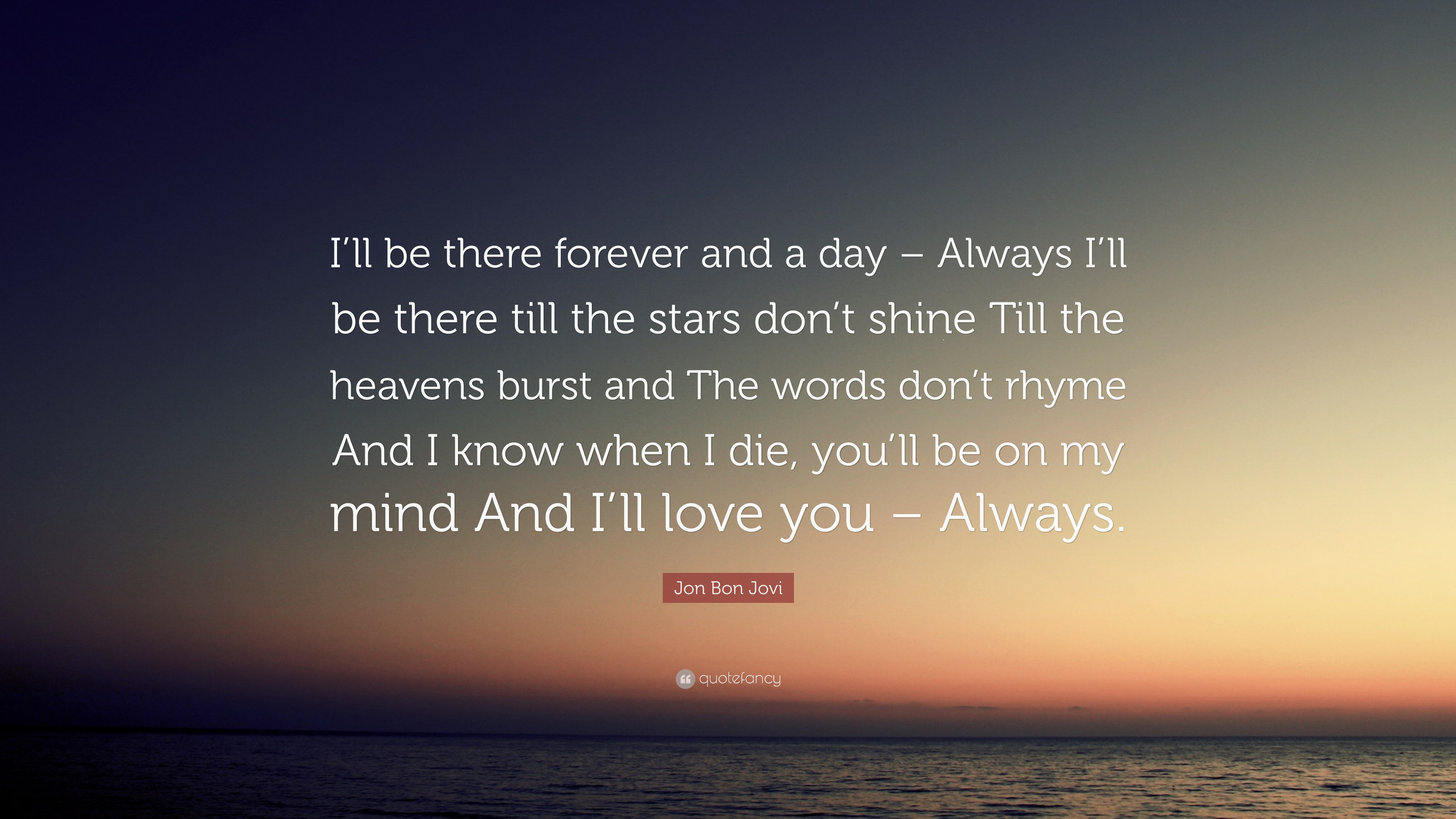 Jon Bon Jovi Quote Ill Be There Forever And A Day Always Ill