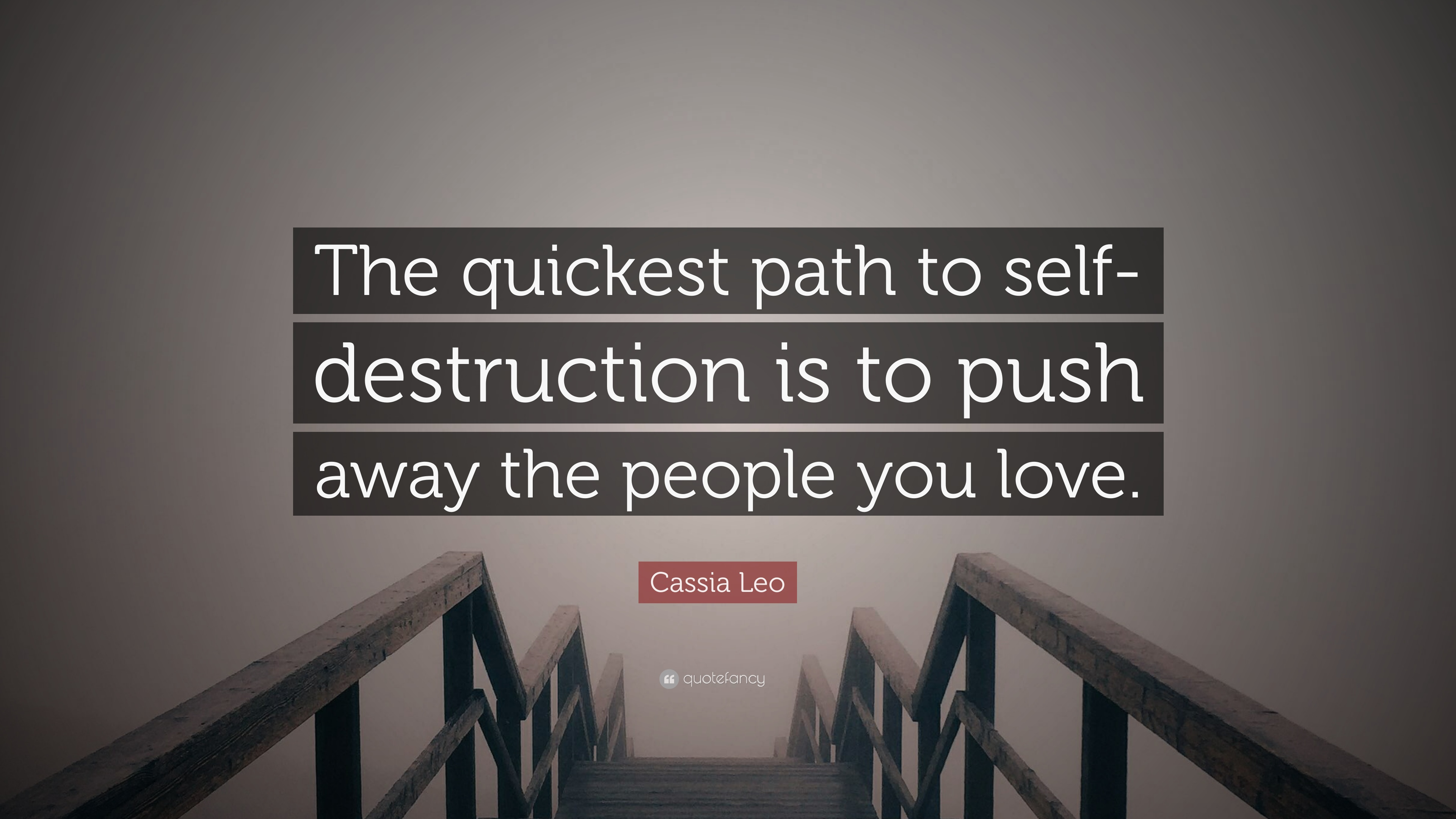 Cassia Leo Quote The Quickest Path To Self Destruction Is To Push Away