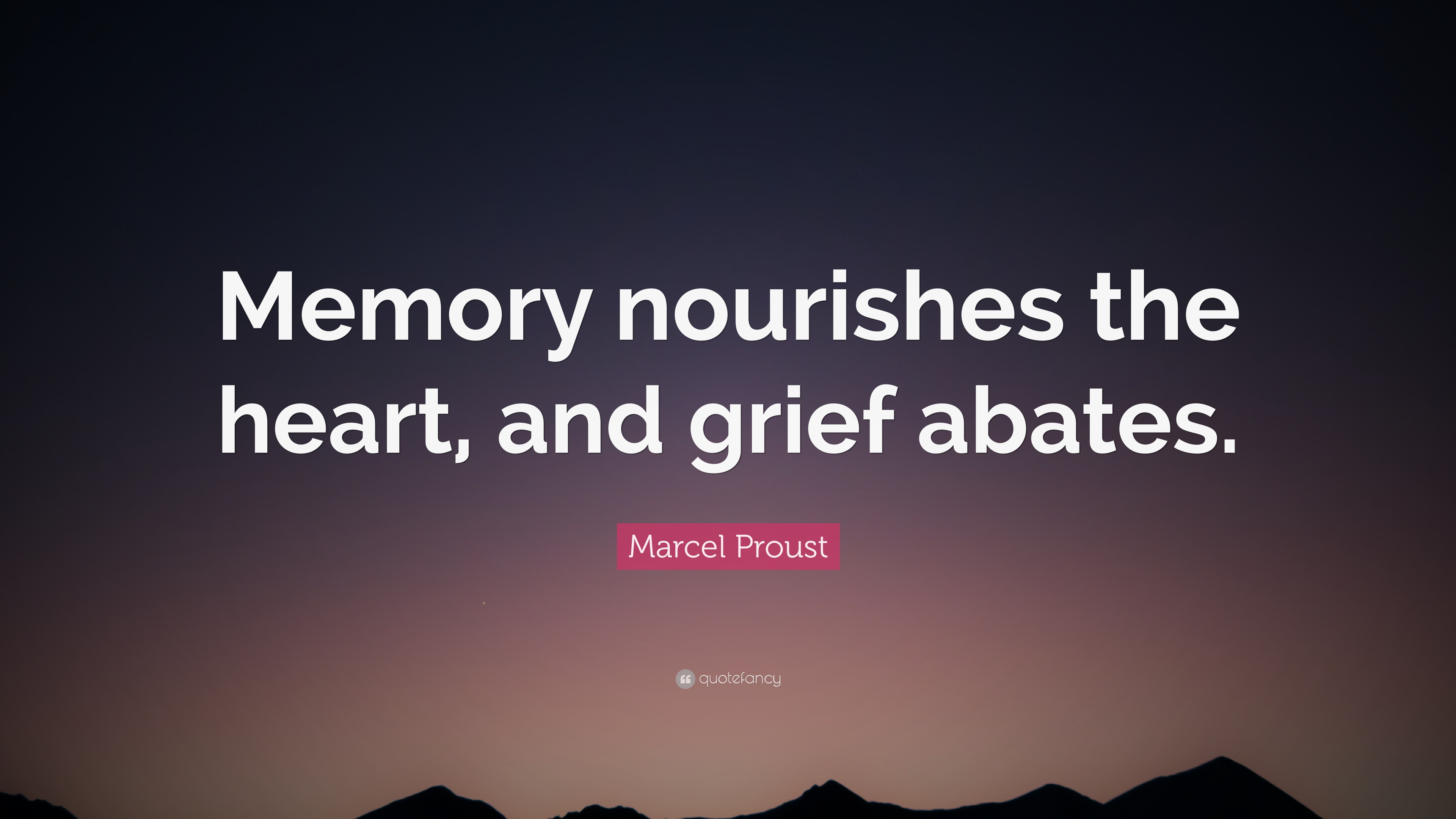 Marcel Proust Quote Memory Nourishes The Heart And Grief