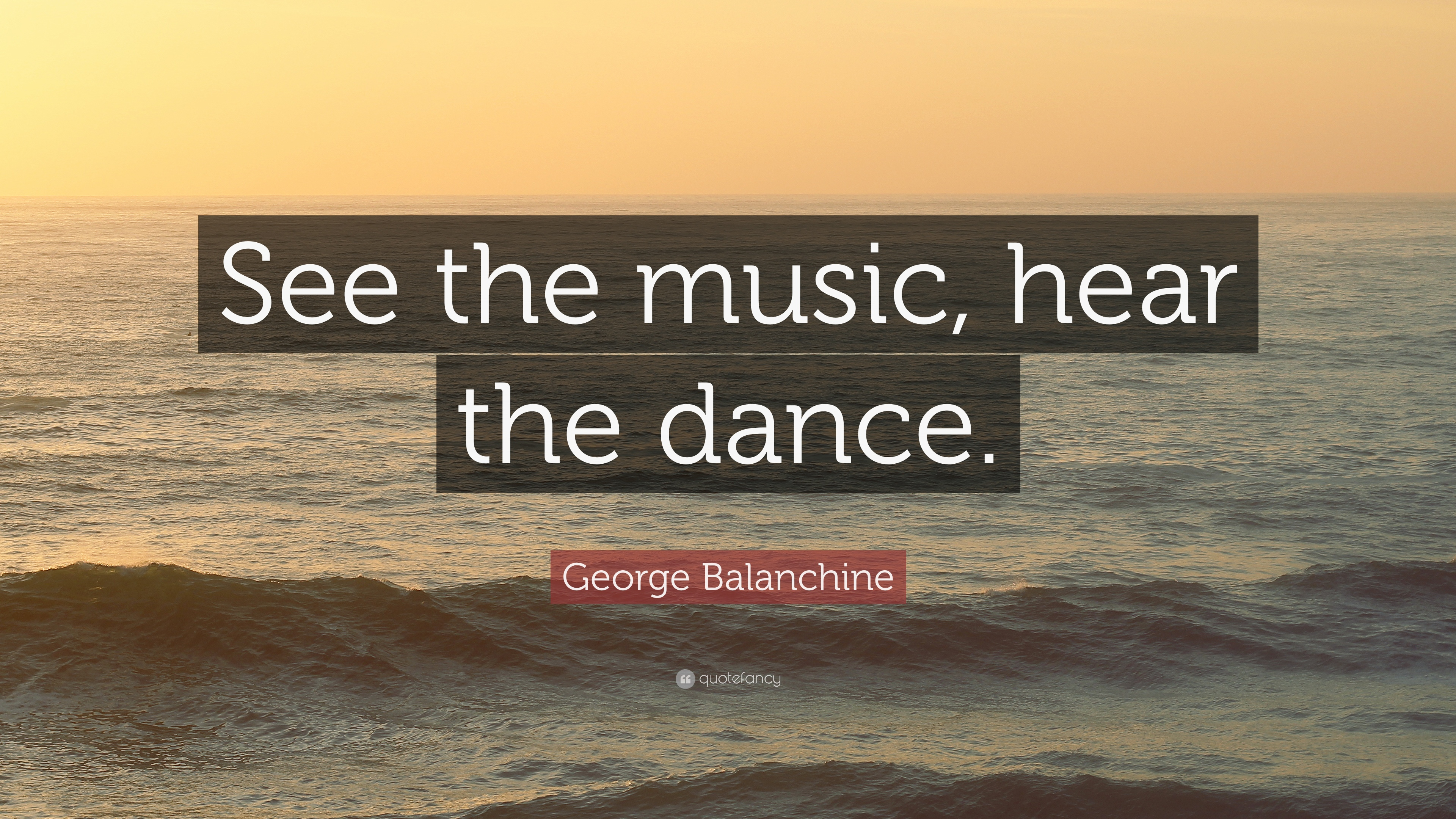 """Inspirational Dance Quotes George Balanchine Quote """"See The Music Hear The Dance."""" 12"""