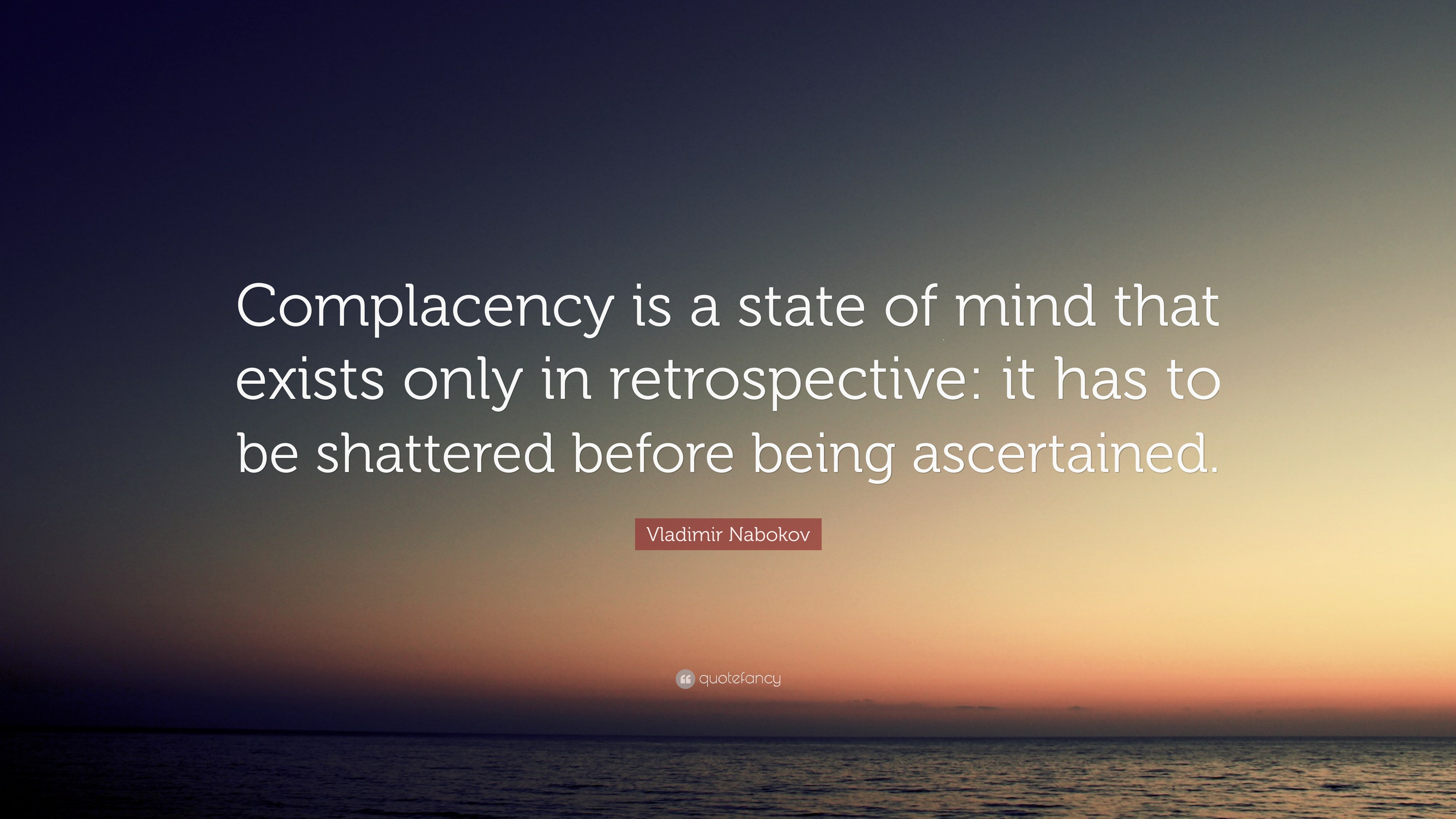 "Complacency Quotes Vladimir Nabokov Quote ""Complacency Is A State Of Mind That"