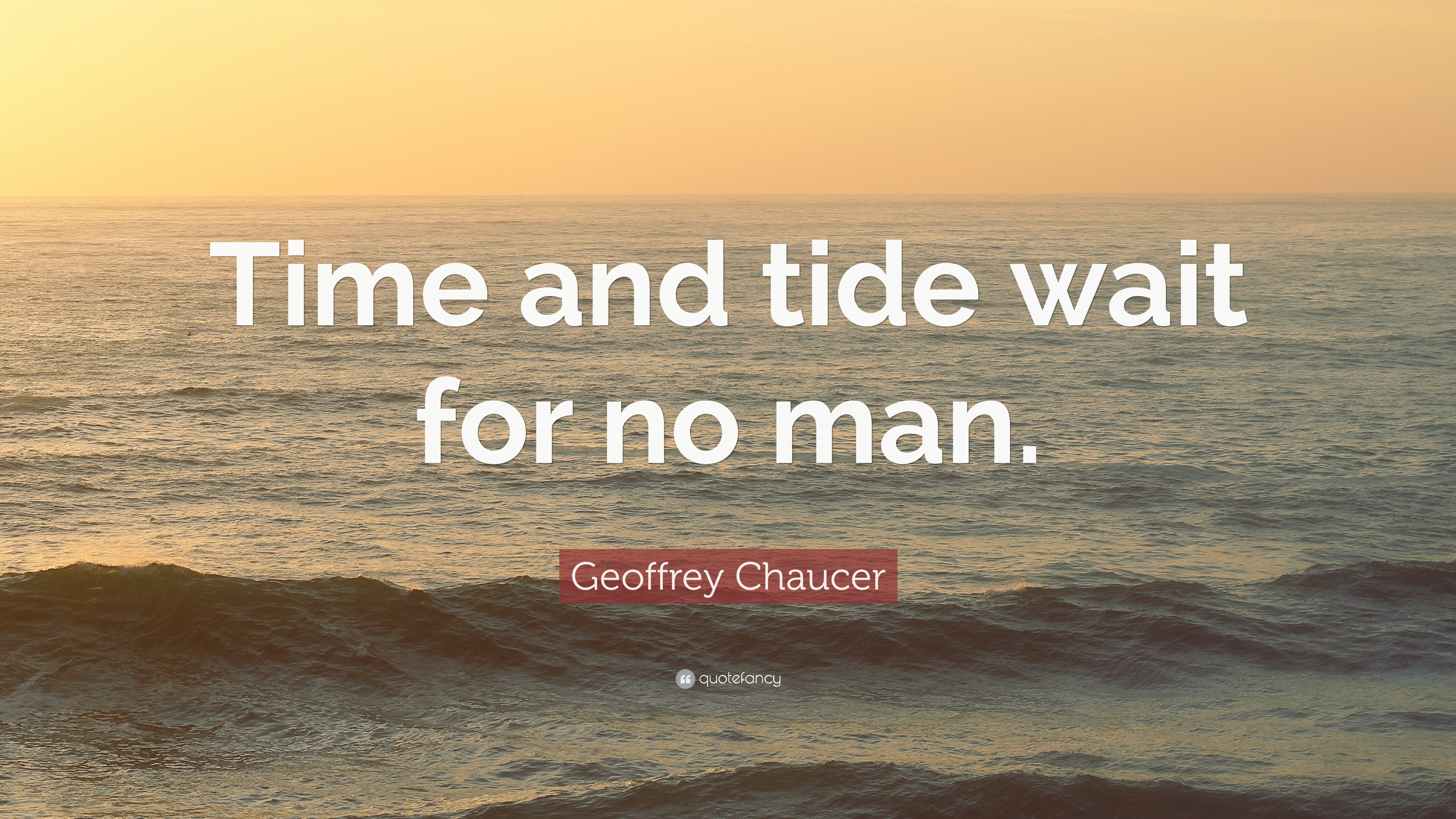 Geoffrey Chaucer Quote Time And Tide Wait For No Man 12