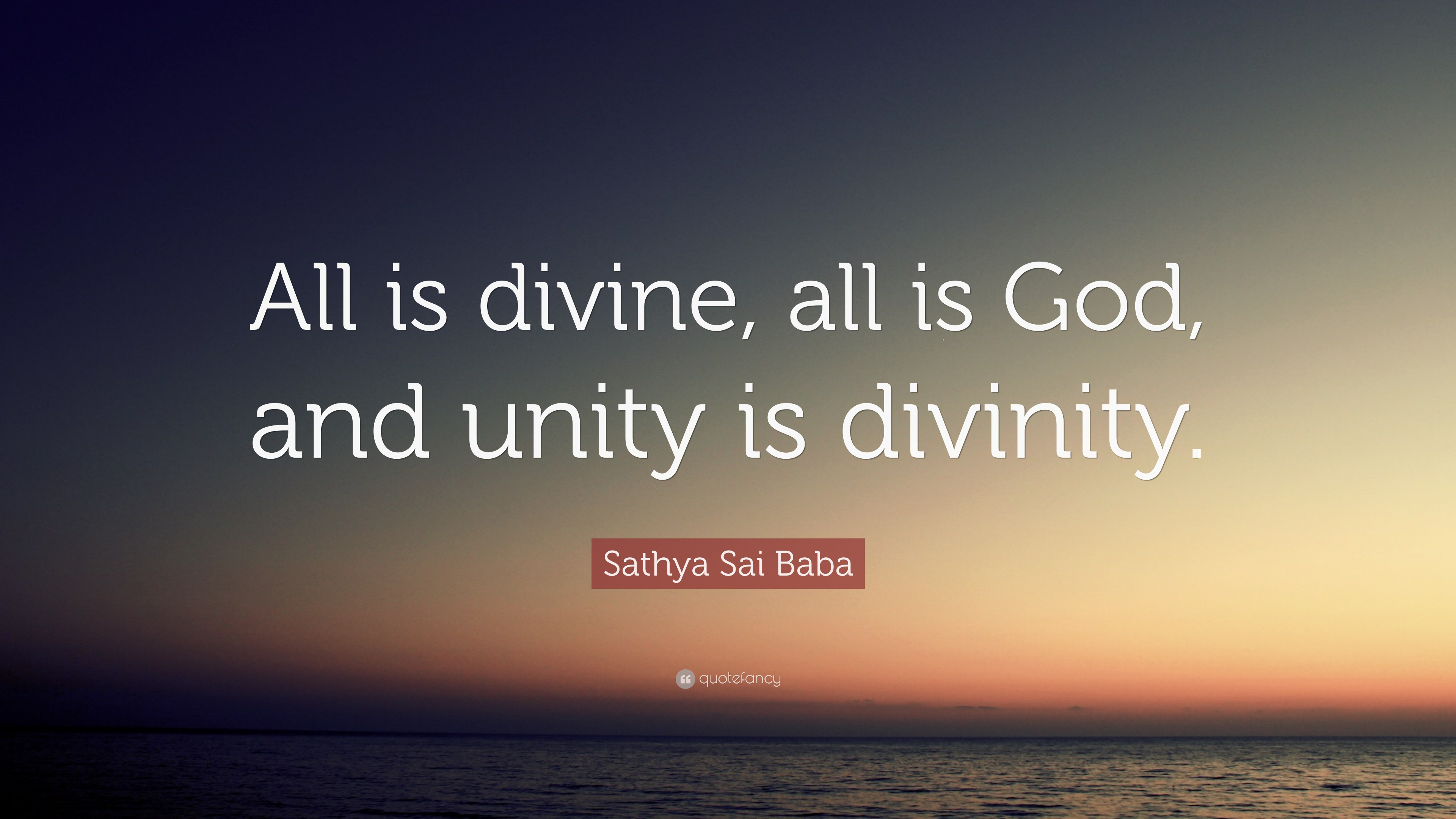 "Sathya Sai Baba Quote: ""All Is Divine, All Is God, And"