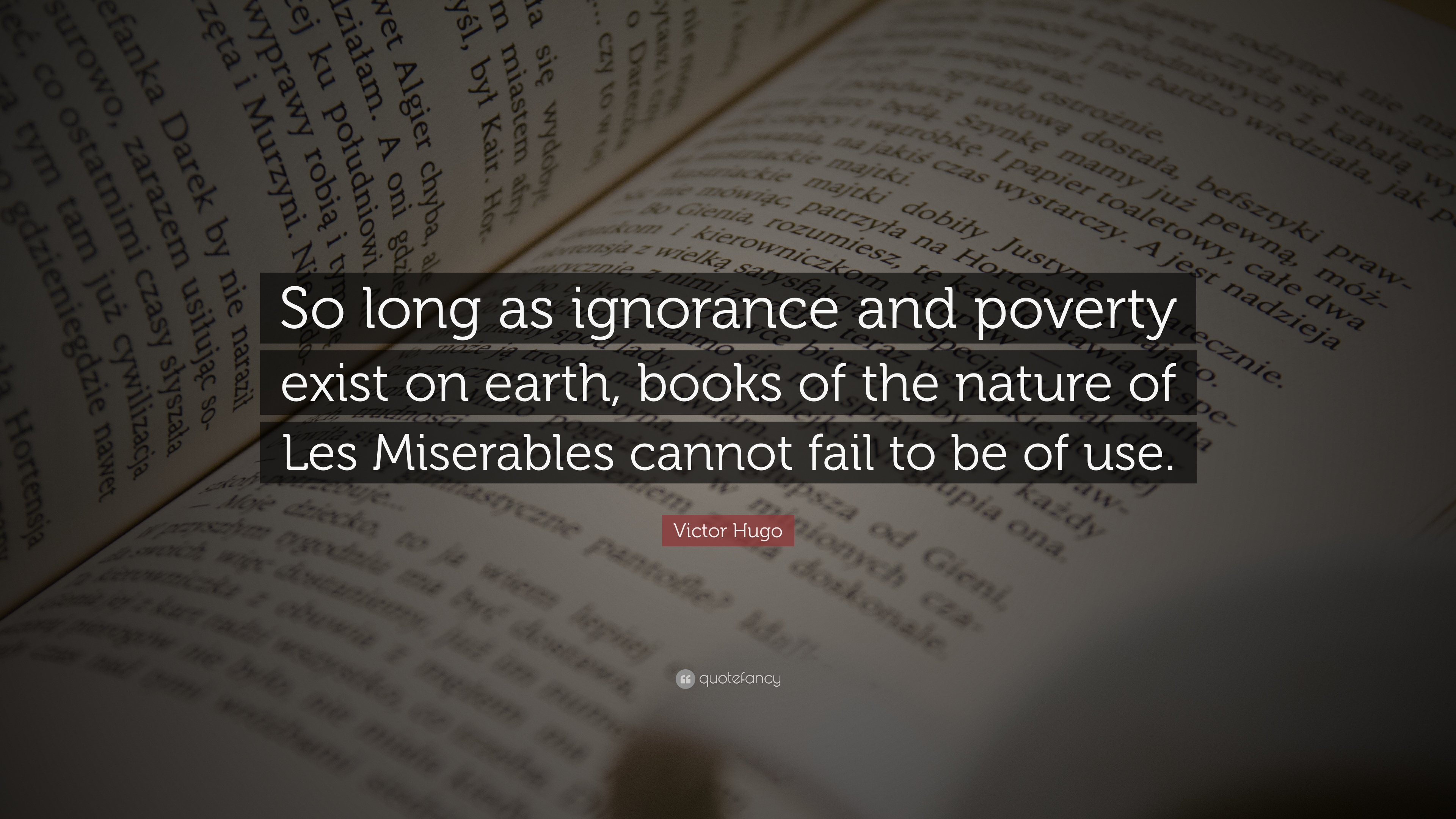 Victor Hugo Quote So Long As Ignorance And Poverty Exist On Earth