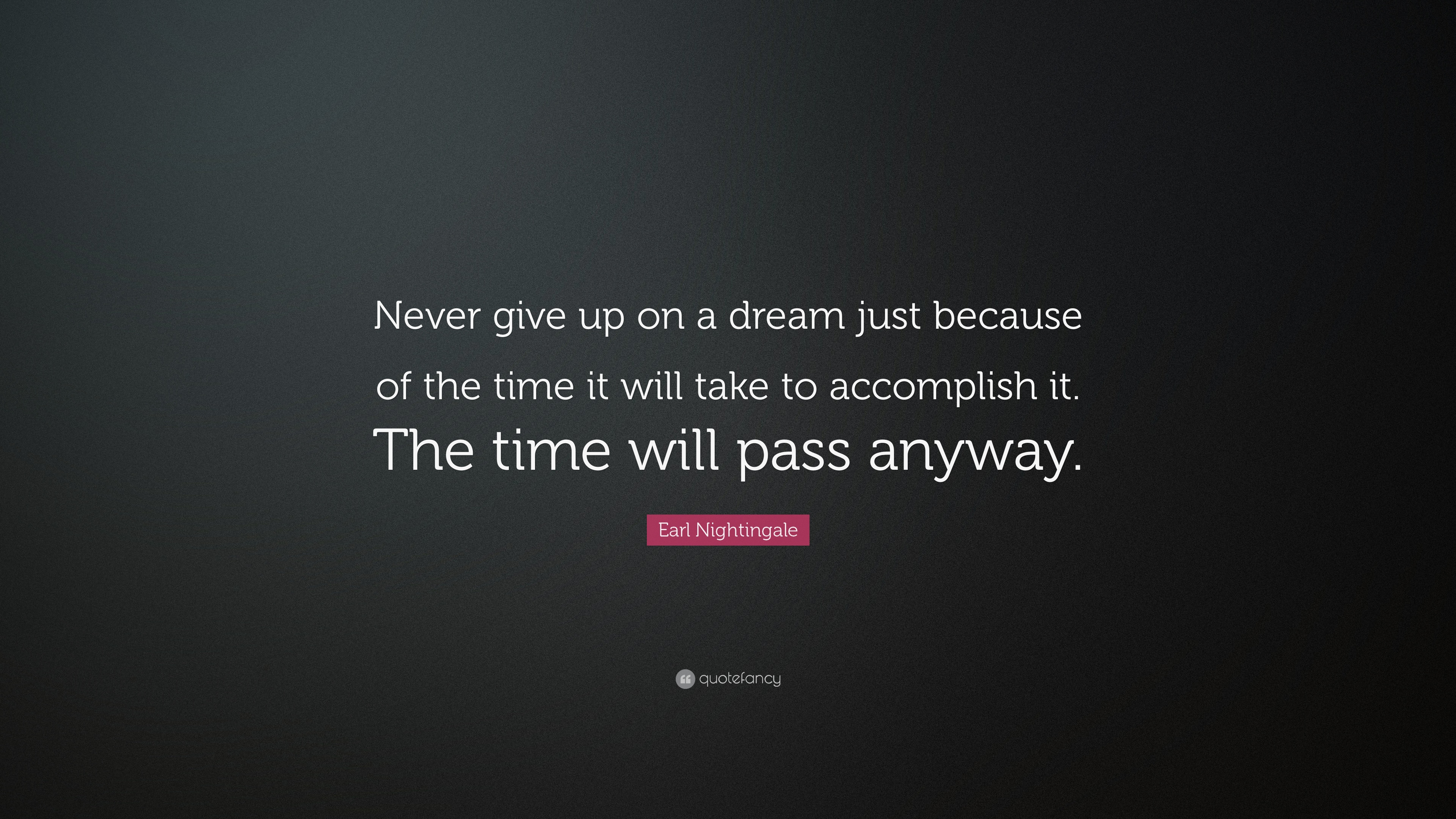 "Quotes Never Give Up Earl Nightingale Quote ""Never Give Up On A Dream Just Because Of"