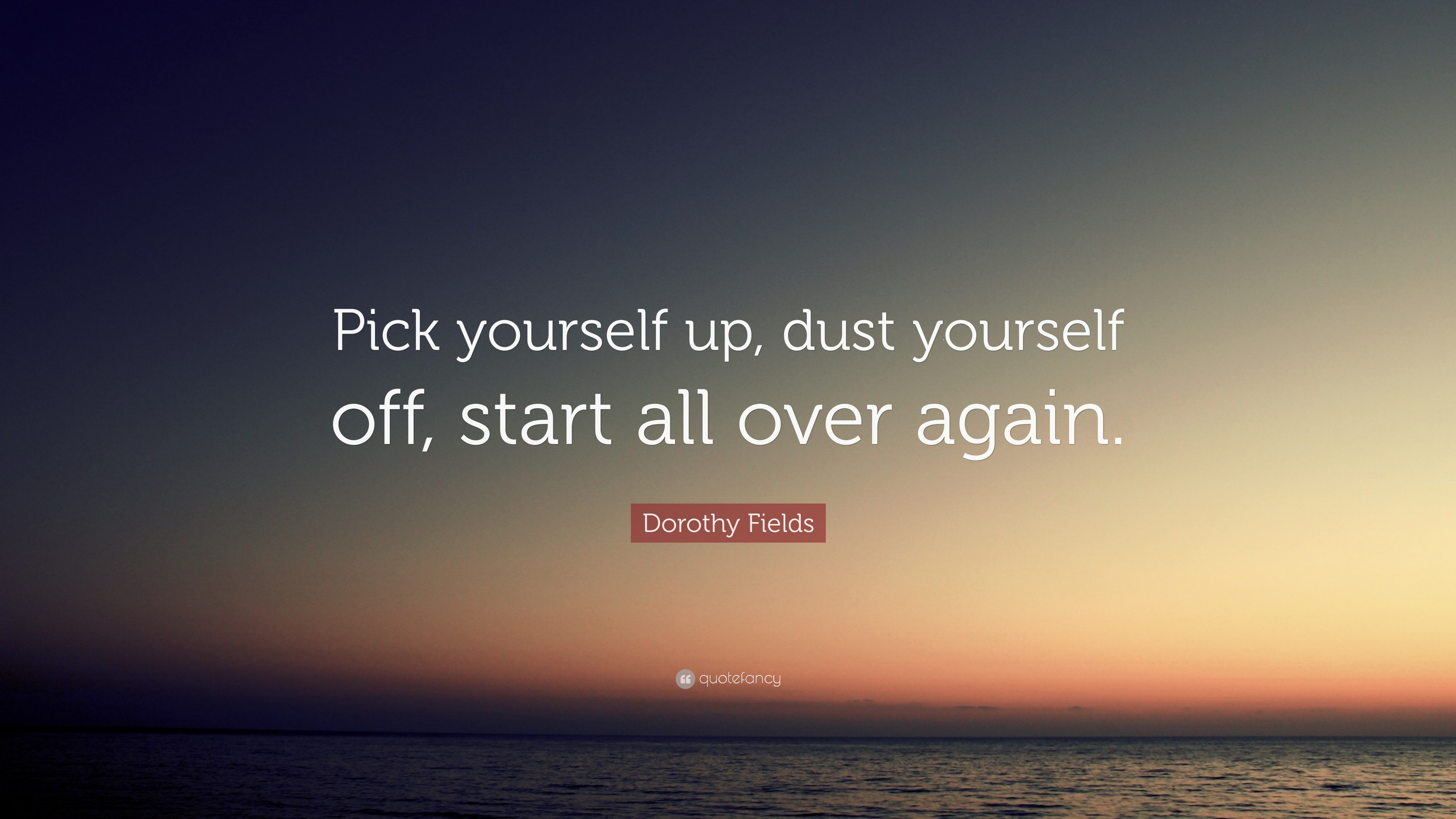 "Dorothy Fields Quote: ""Pick Yourself Up, Dust Yourself Off"
