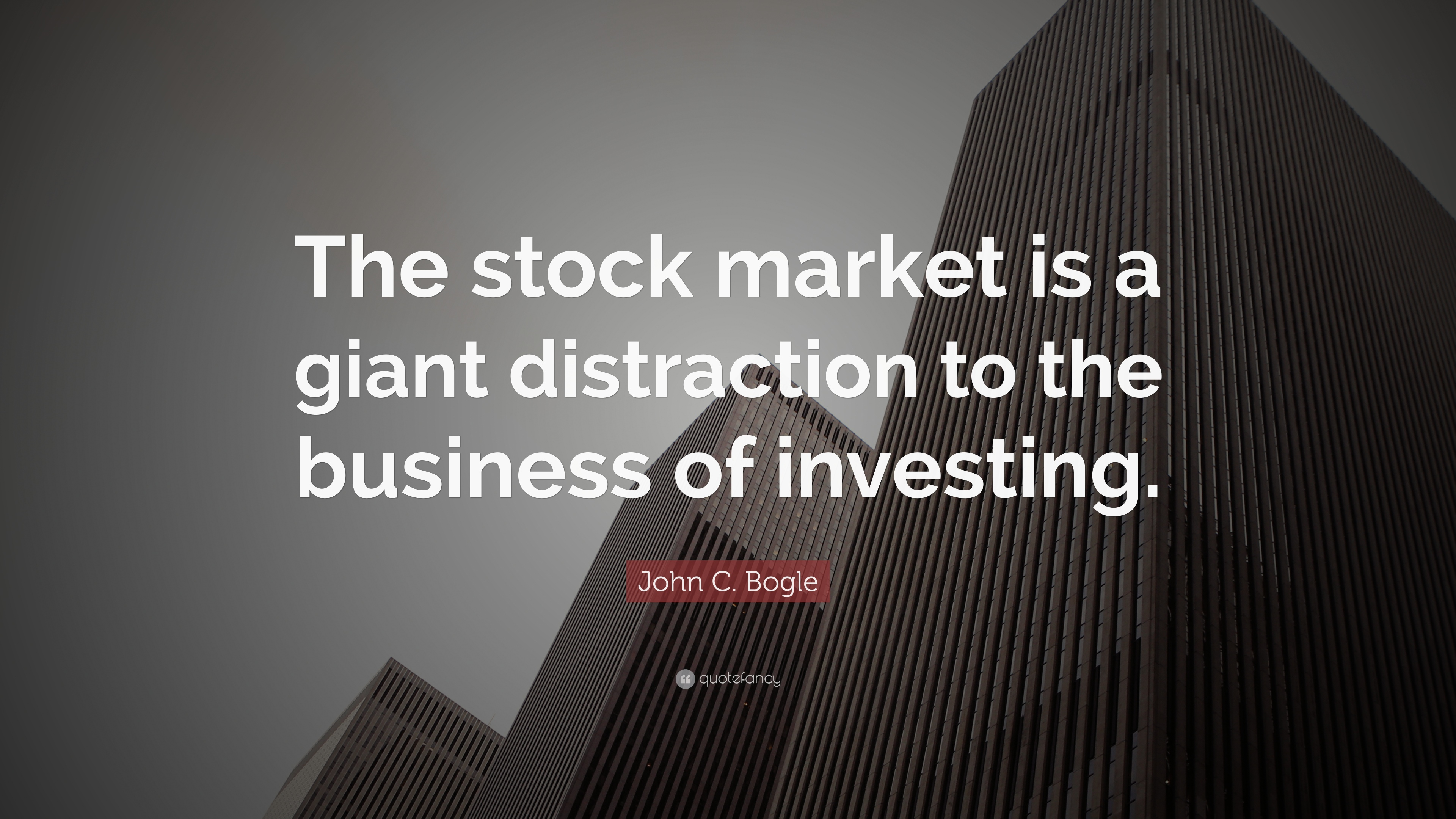 """C Stock Quote John Cbogle Quote """"The Stock Market Is A Giant Distraction To"""