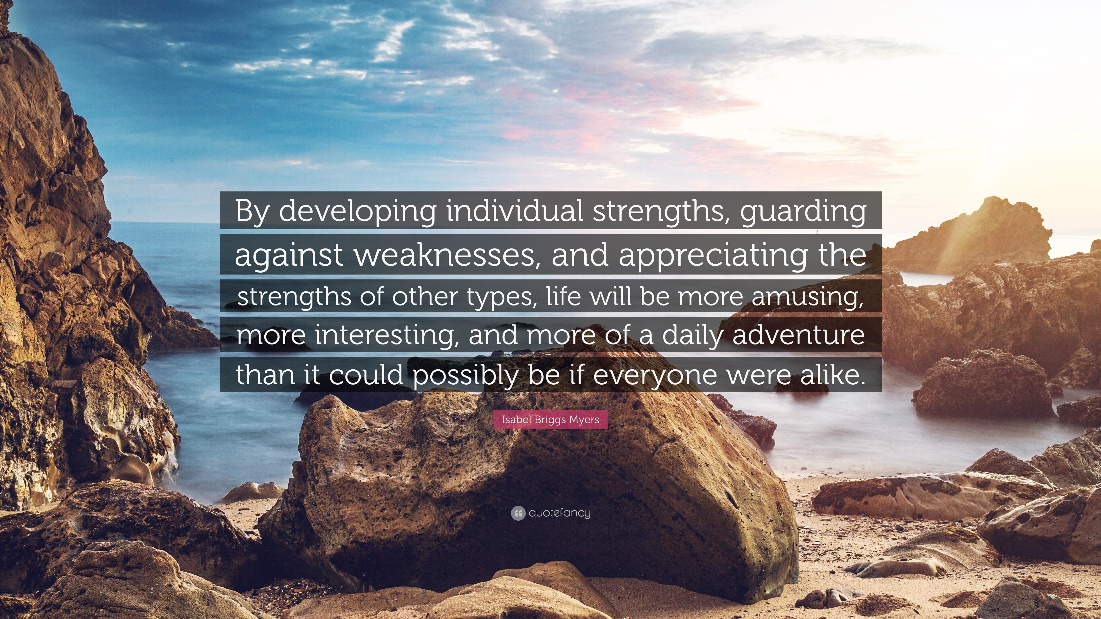 isabel briggs myers quote by developing individual strengths isabel briggs myers quote by developing individual strengths guarding against weaknesses and