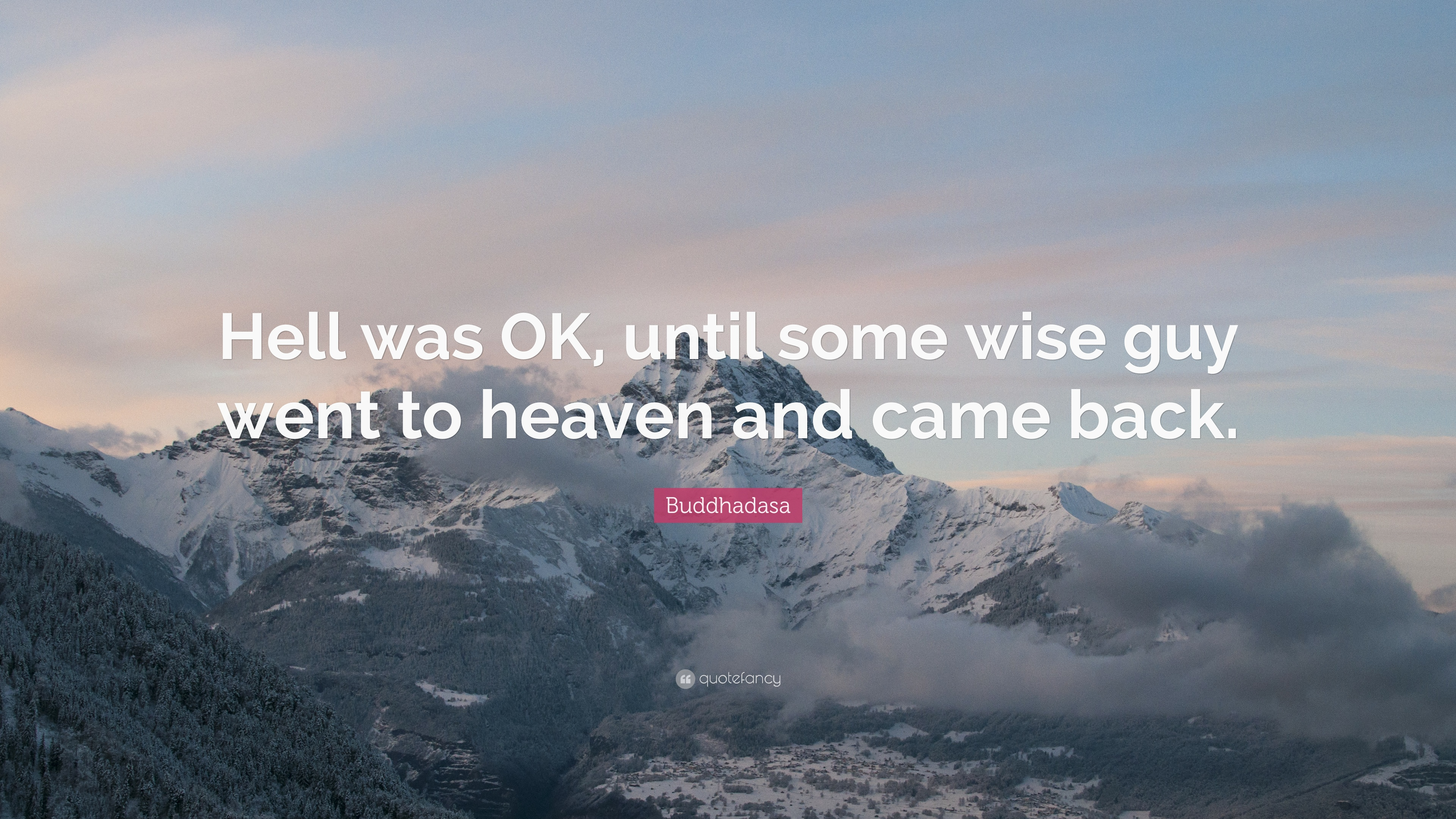 """Buddhadasa Quote: """"Hell was OK, until some wise guy went to"""