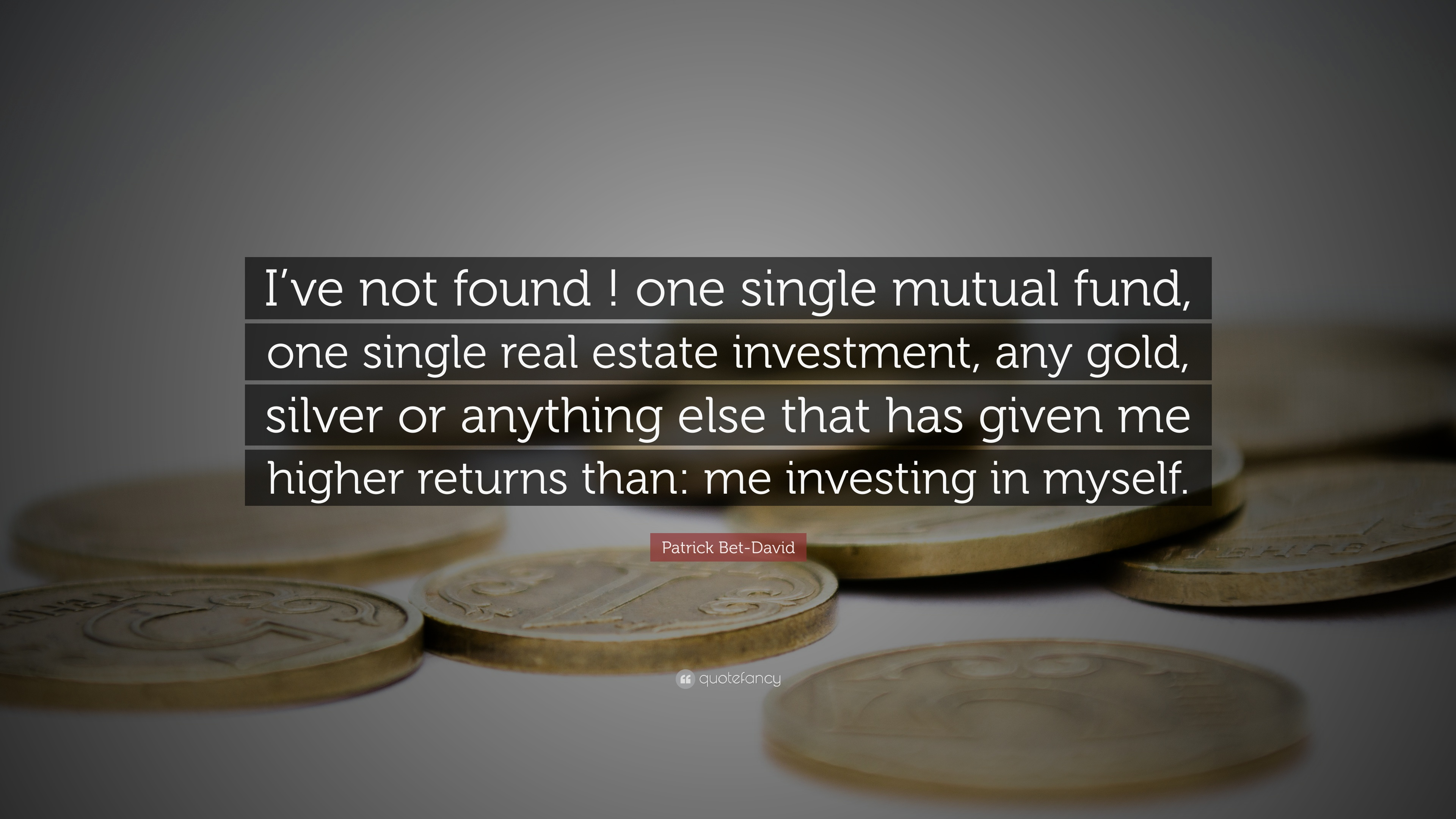 "Mutual Fund Quotes Patrick Betdavid Quote ""I've Not Found  One Single Mutual Fund"