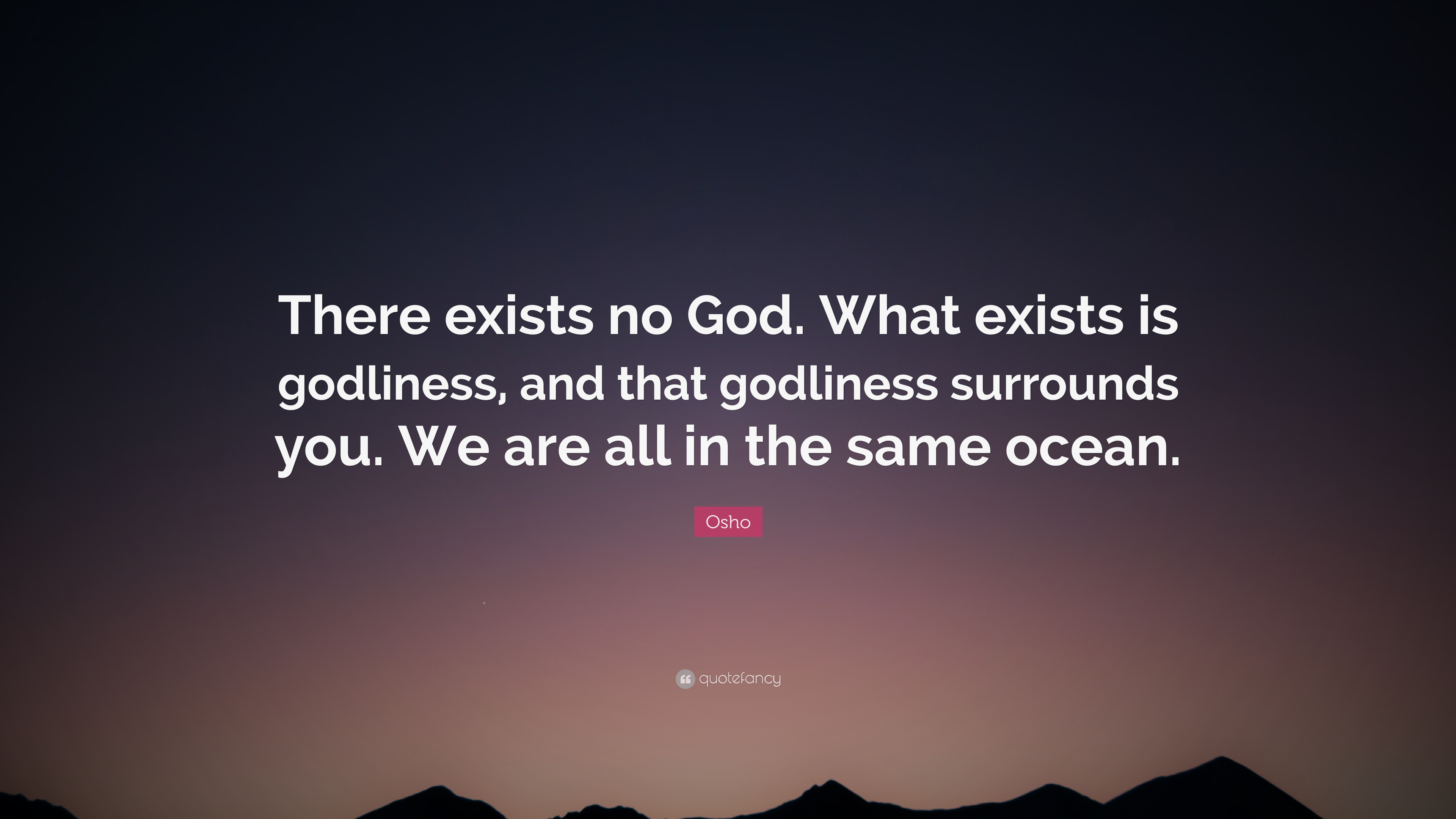 Osho Quote There Exists No God What Exists Is Godliness