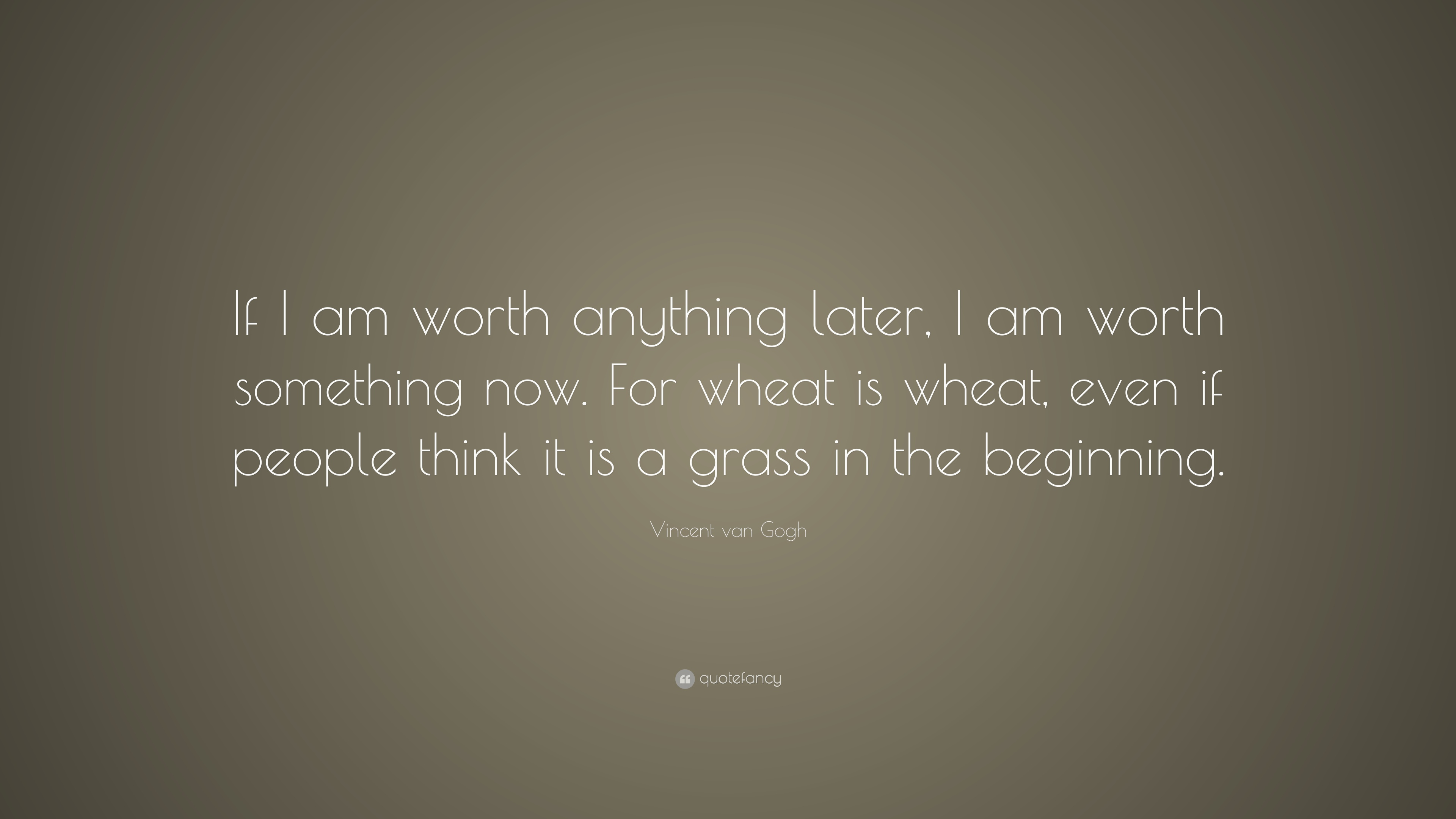 Vincent Van Gogh Quote If I Am Worth Anything Later I Am Worth