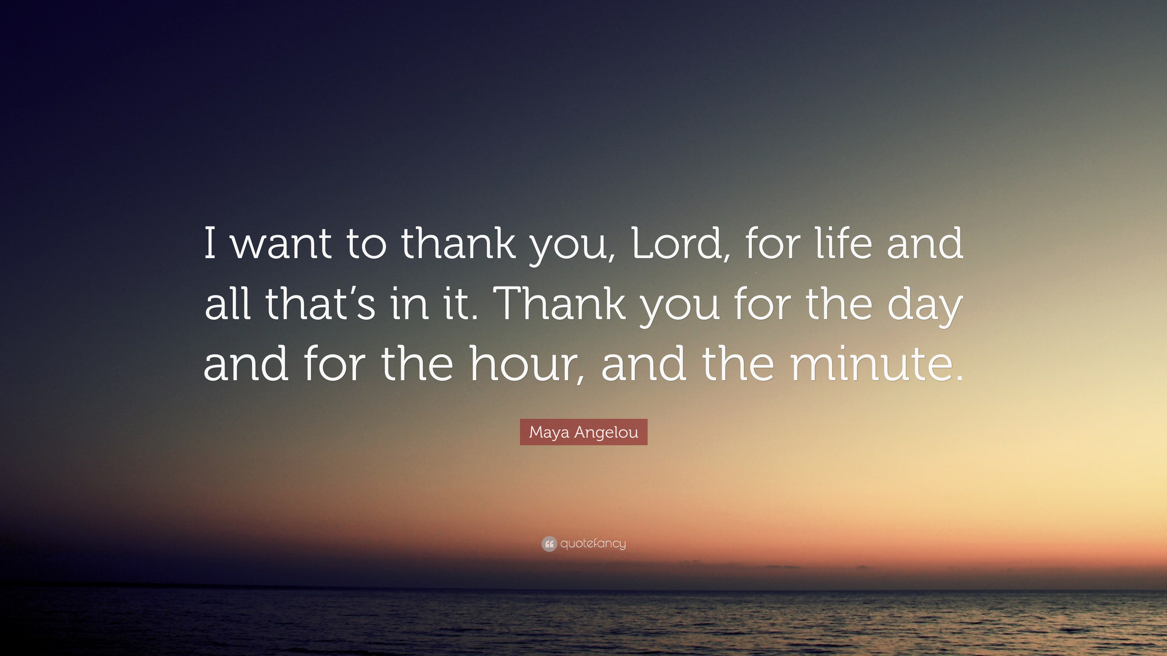 "Maya Angelou Quote: ""I Want To Thank You, Lord, For Life"