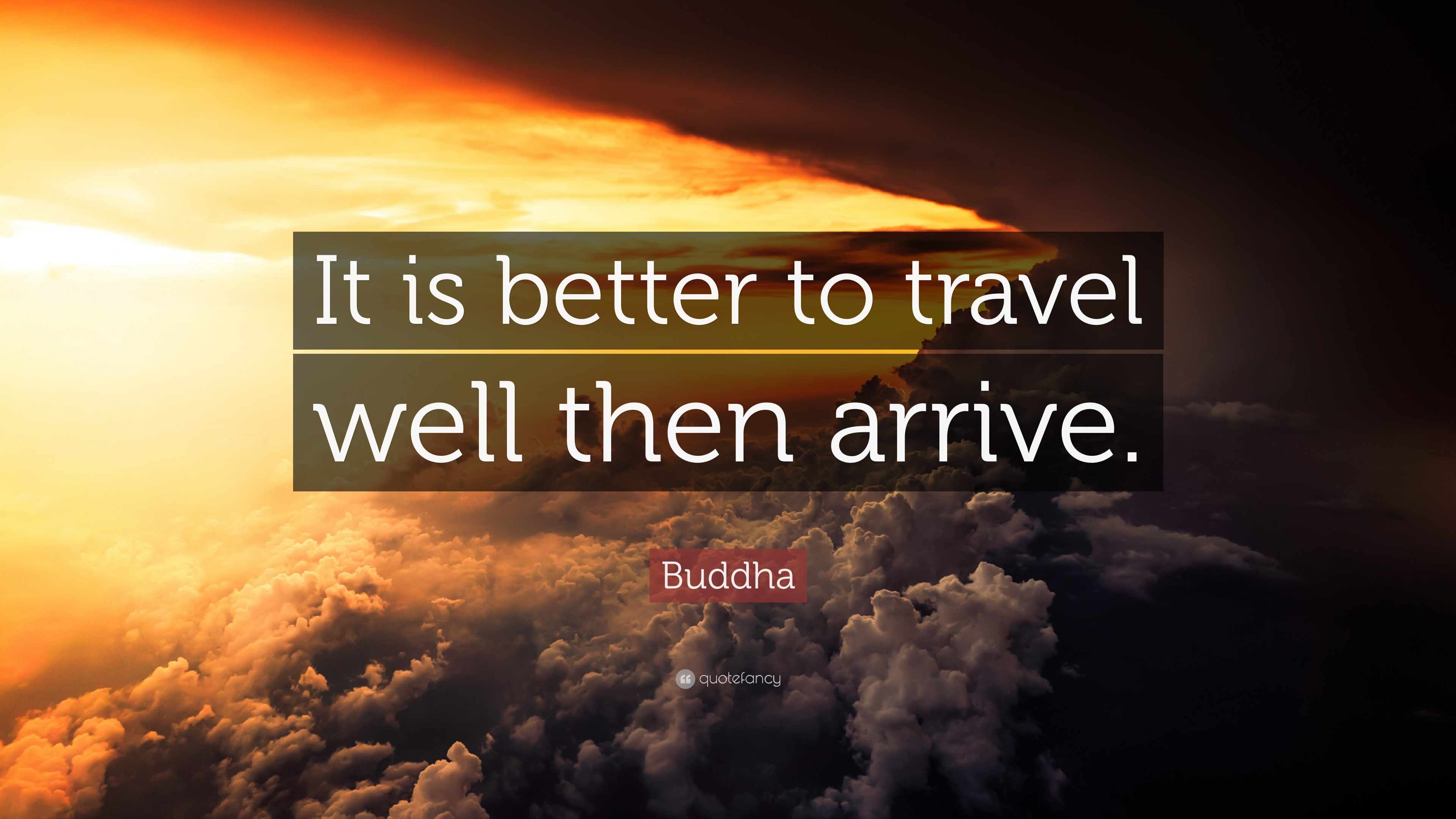 Buddha Quote It Is Better To Travel Well Then Arrive 12