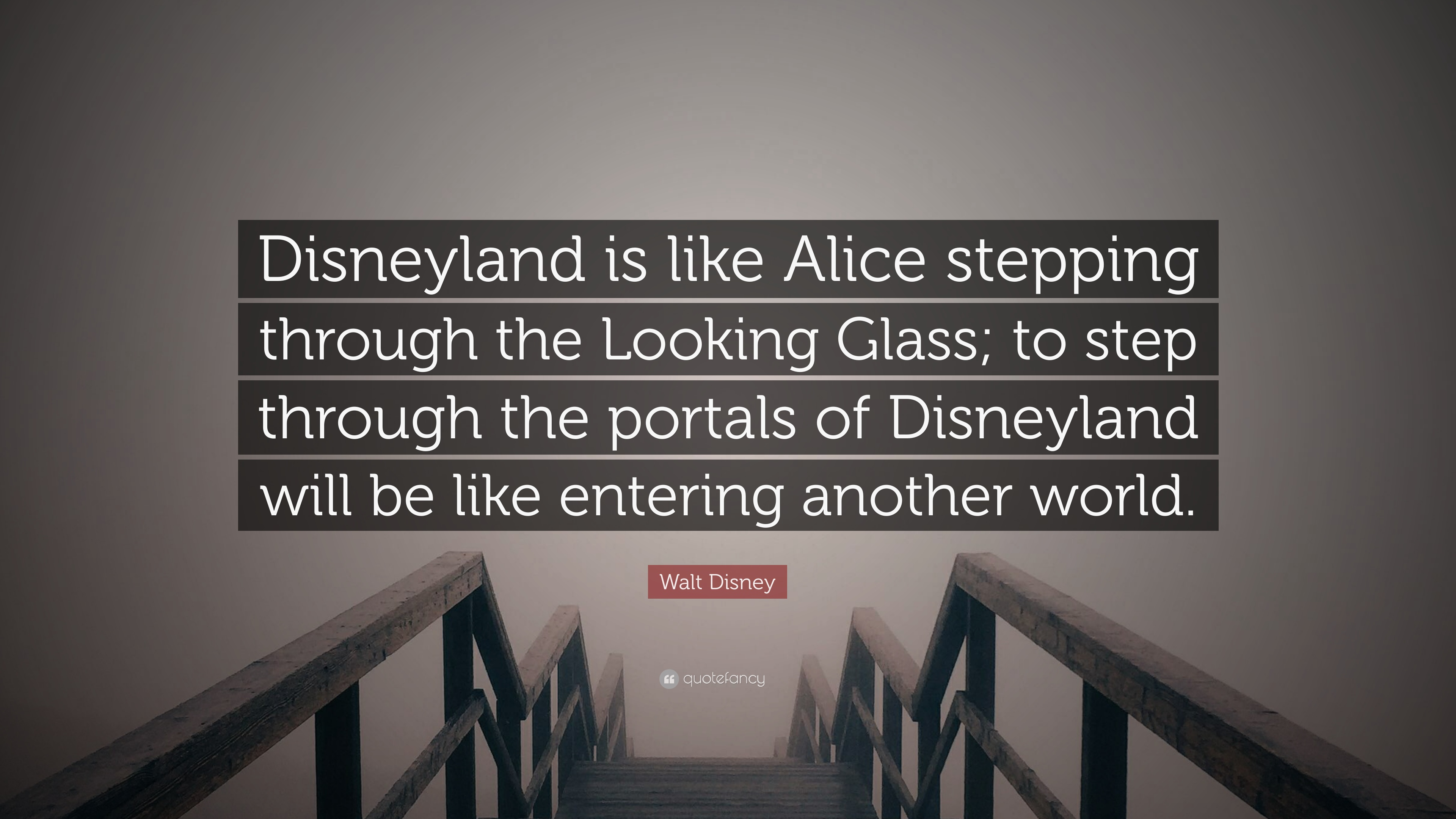 walt disney quote disneyland is like alice stepping through the looking glass to