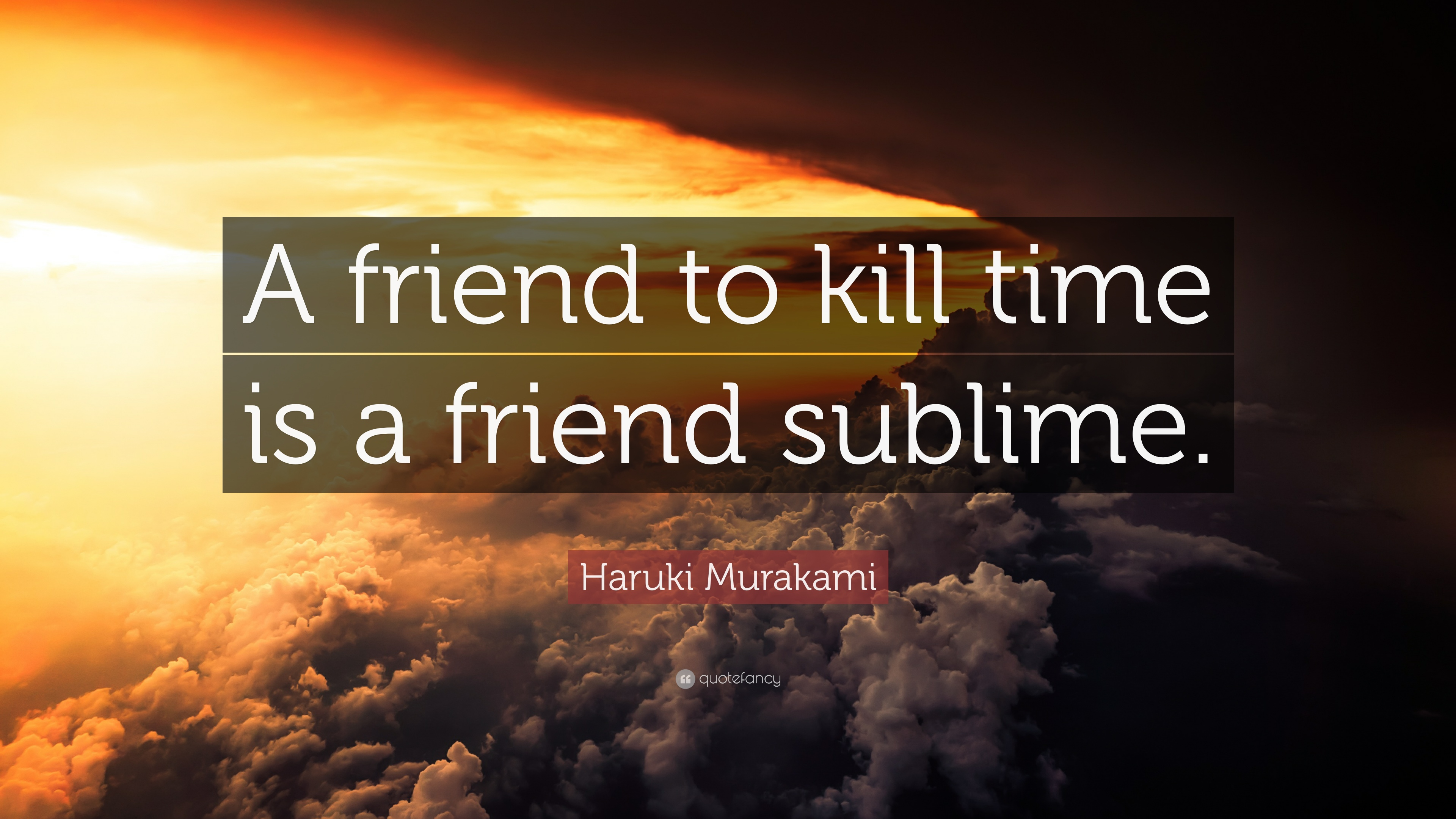 Haruki Murakami Quote A Friend To Kill Time Is A Friend Sublime