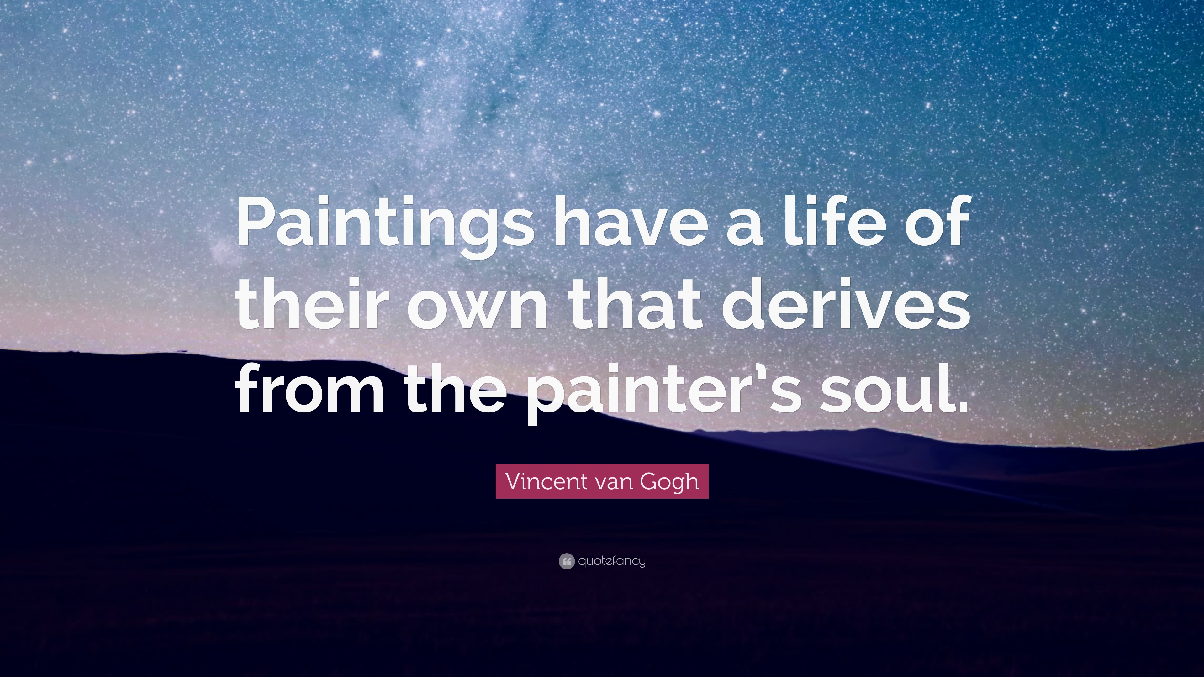 """Quote Paintings Vincent Van Gogh Quote """"Paintings Have A Life Of Their Own That"""