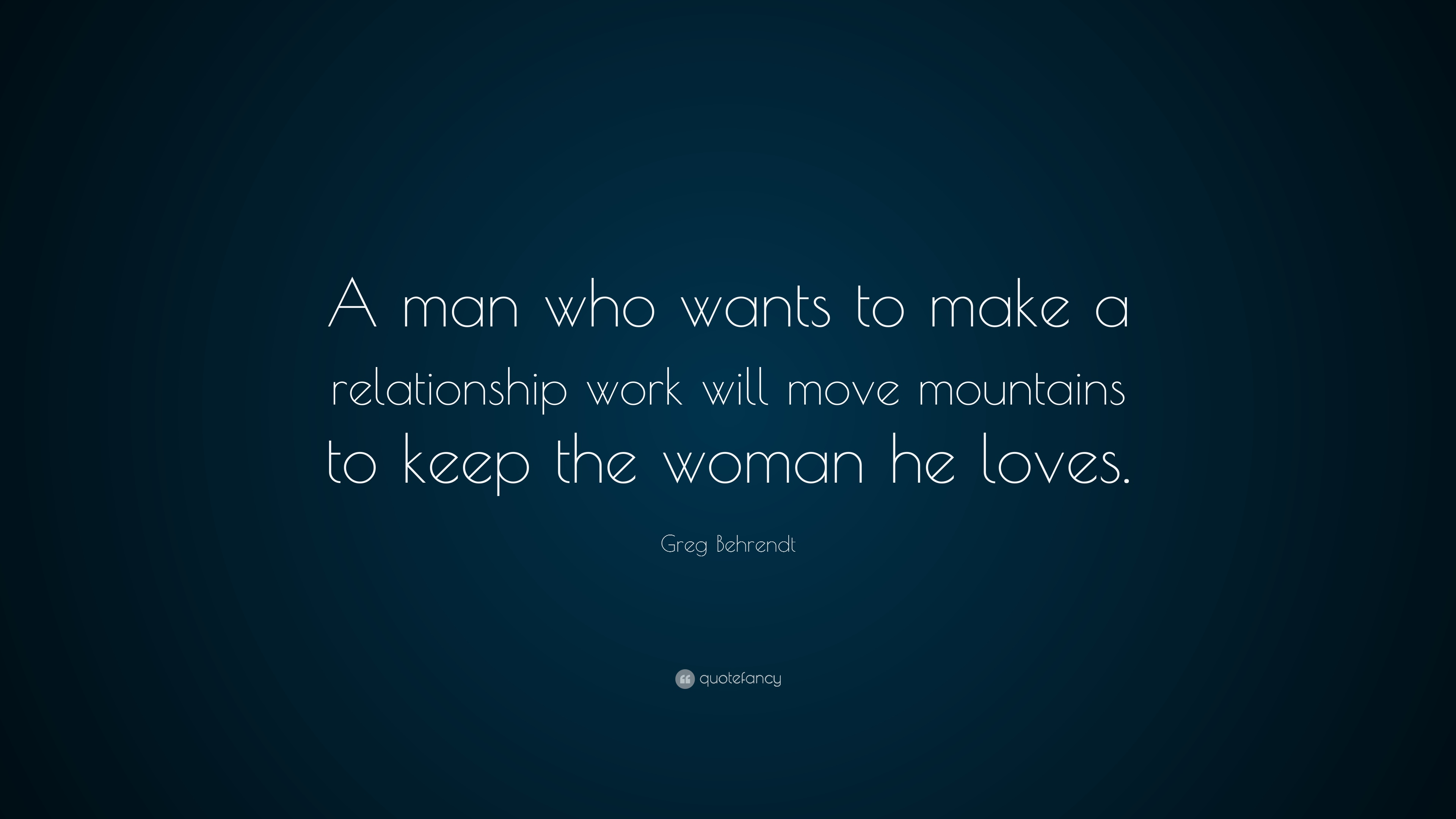 """Greg Behrendt Quote: """"A Man Who Wants To Make A"""