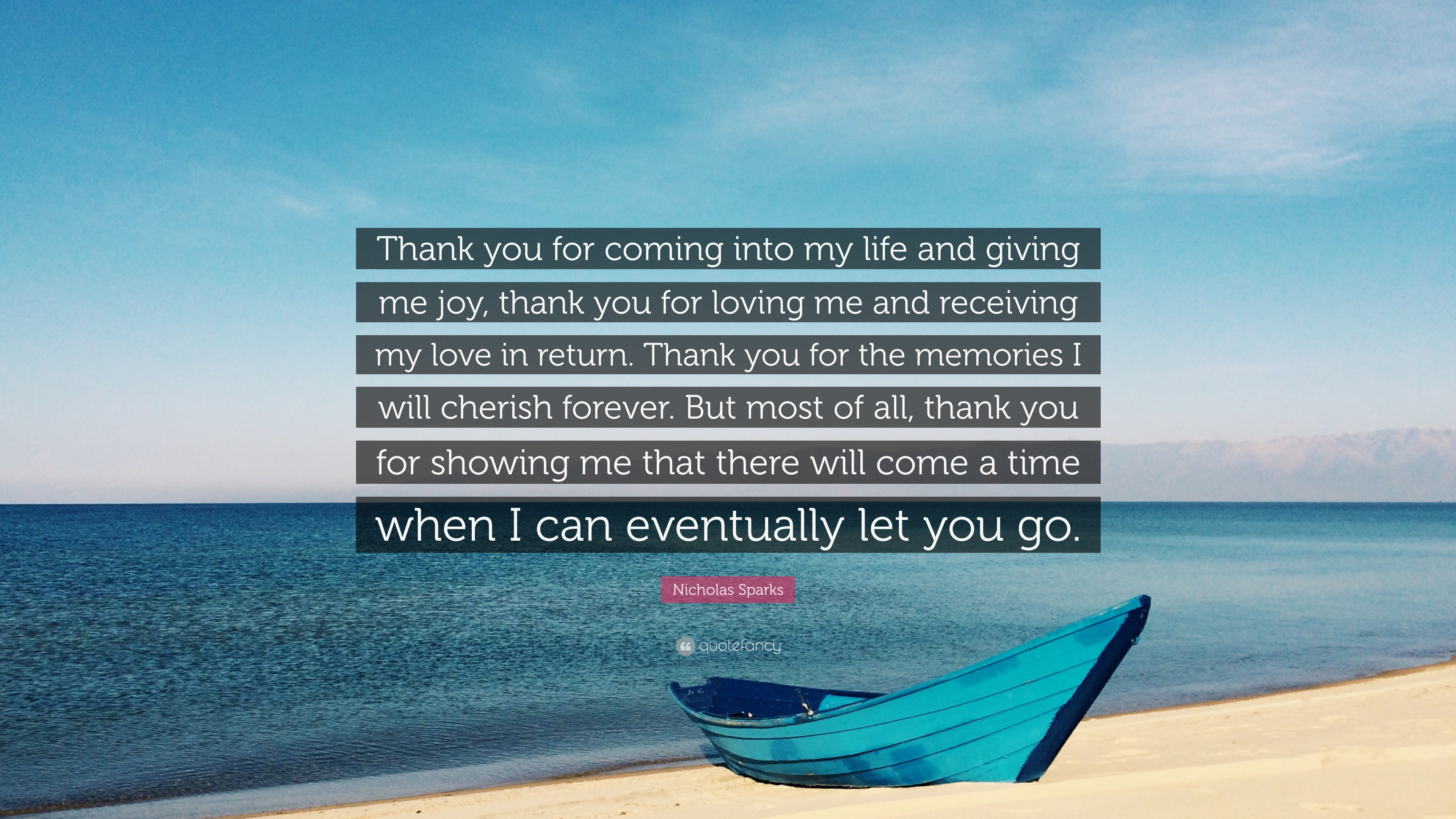 "Nicholas Sparks Quote: ""Thank You For Coming Into My Life"